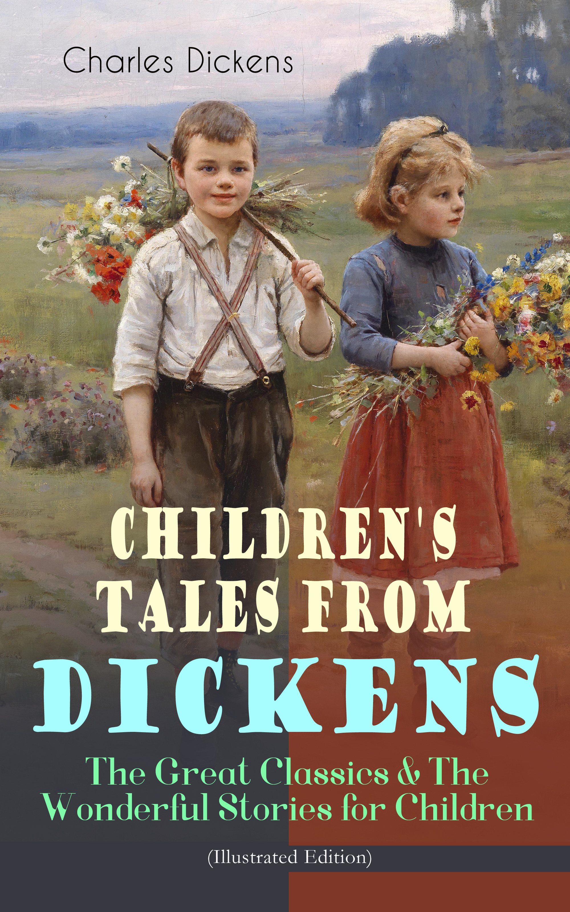 Charles Dickens Children's Tales from Dickens – The Great Classics & The Wonderful Stories for Children (Illustrated Edition) walter scott tales of my landlord the stories from the scottish highlands illustrated edition