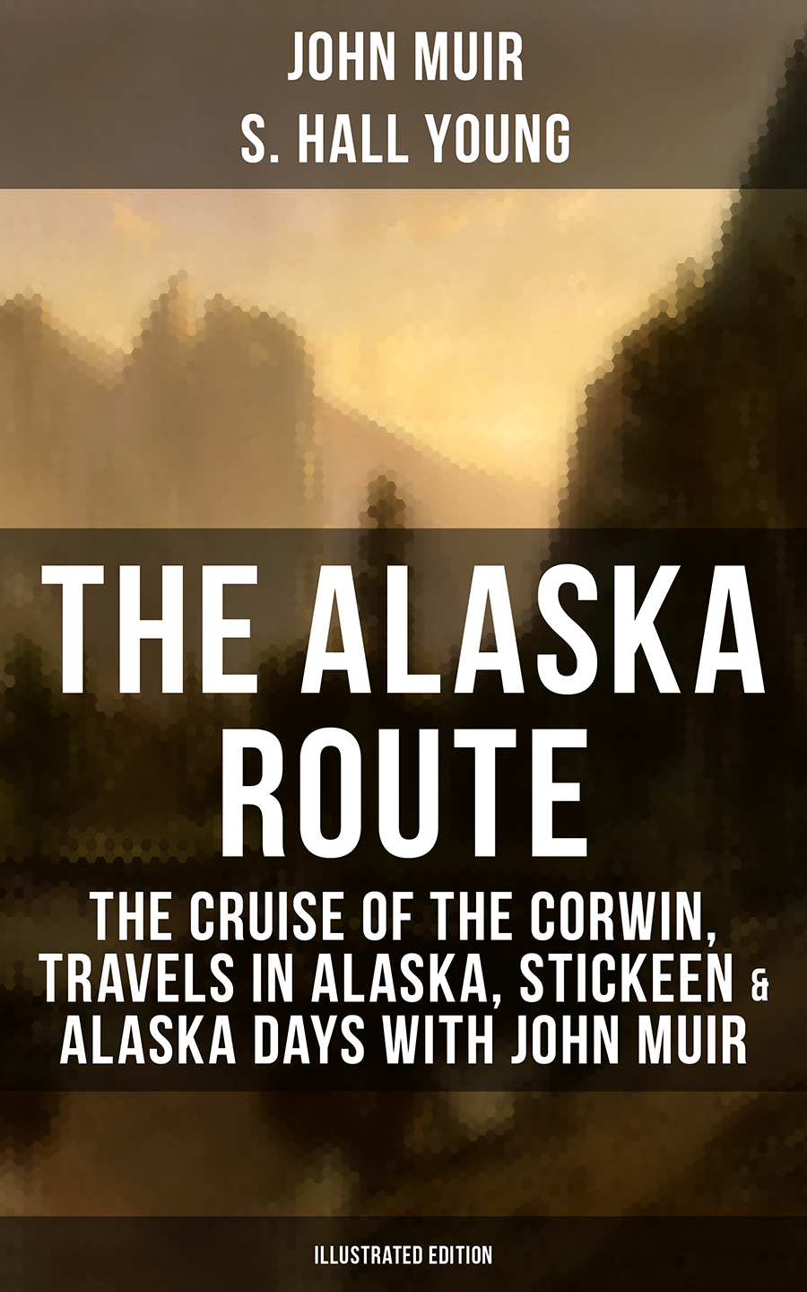 John Muir THE ALASKA ROUTE: The Cruise of the Corwin, Travels in Alaska, Stickeen & Alaska Days with John Muir (Illustrated Edition) alaska group 18 5