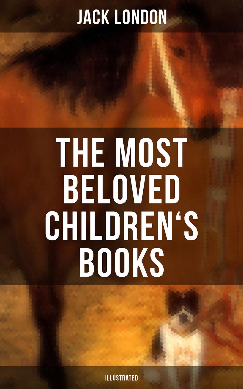 Джек Лондон The Most Beloved Children's Books by Jack London (Illustrated) вилка для мяса 34 см berghoff cooknco duet 2800018