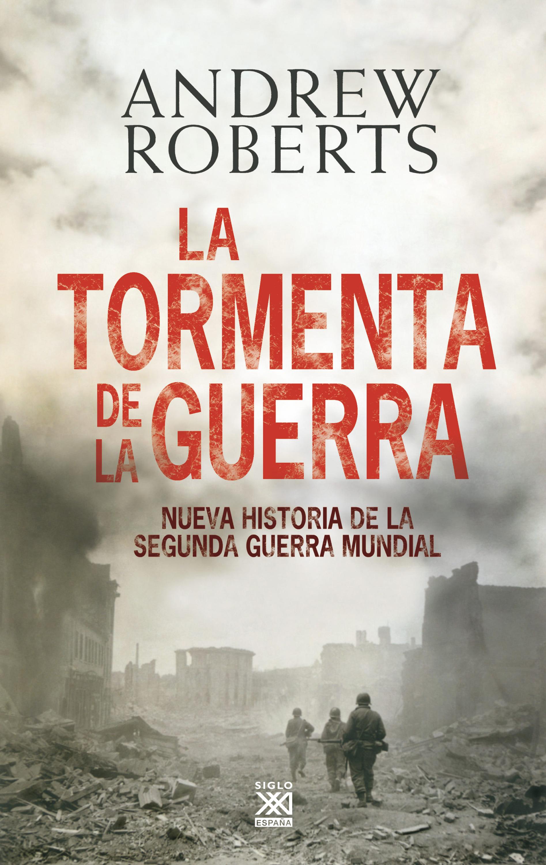 Andrew Roberts La tormenta de la guerra