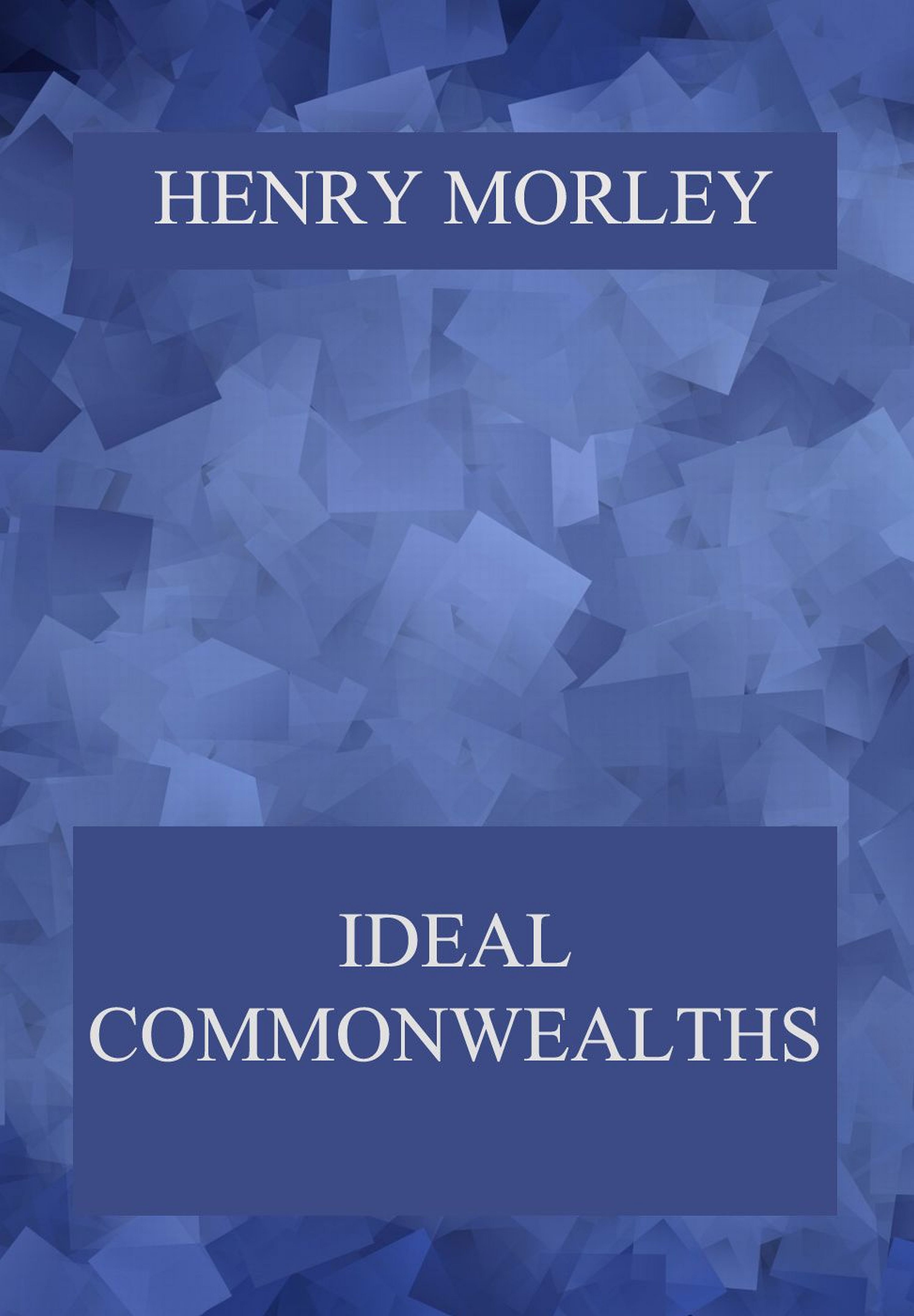 Henry Morley Ideal Commonwealths henry morley ideal commonwealths