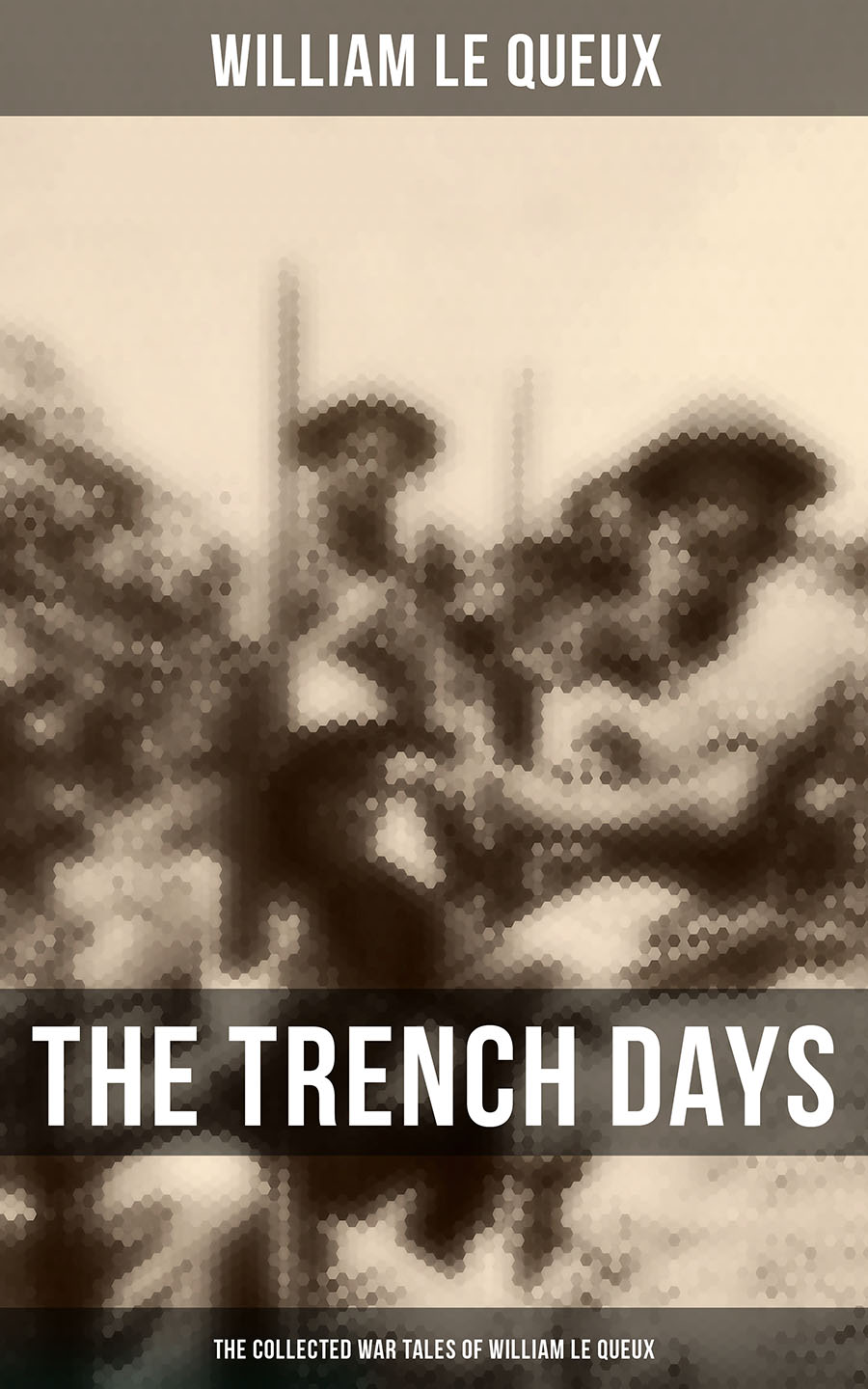 цена на William Le Queux THE TRENCH DAYS: The Collected War Tales of William Le Queux (WW1 Adventure Sagas, Espionage Thrillers & Action Classics)