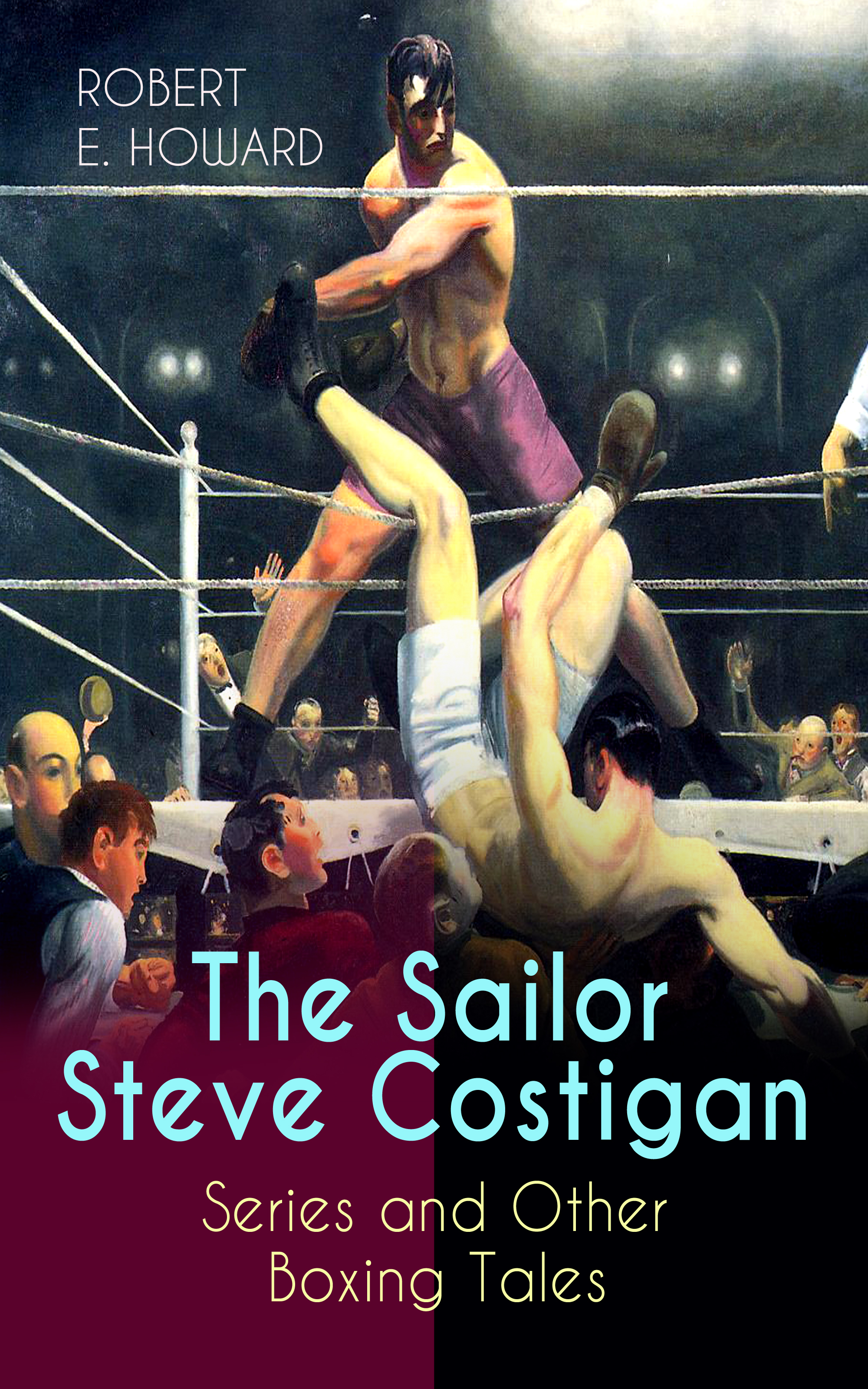 Robert E. Howard The Sailor Steve Costigan Series and Other Boxing Tales h p lovecraft robert e howard a means to freedom the letters of h p lovecraft and robert e howard volume 1