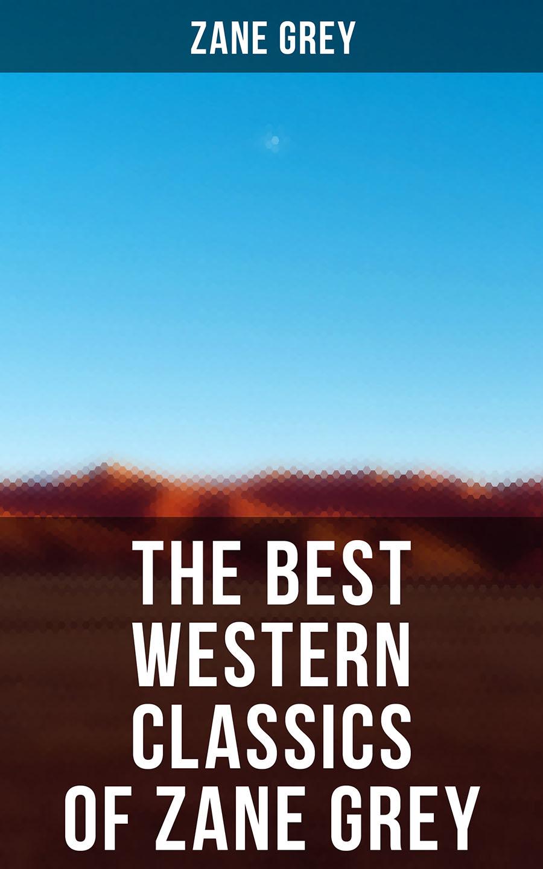 Zane Grey 7 Western Classics: The Ohio River Trilogy, The Purple Sage Saga, The Lone Star Ranger & The Border Legion цена 2017