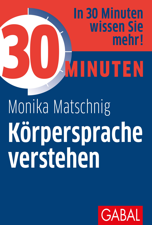 Monika Matschnig 30 Minuten Körpersprache verstehen joachim skambraks 30 minuten elevator pitch