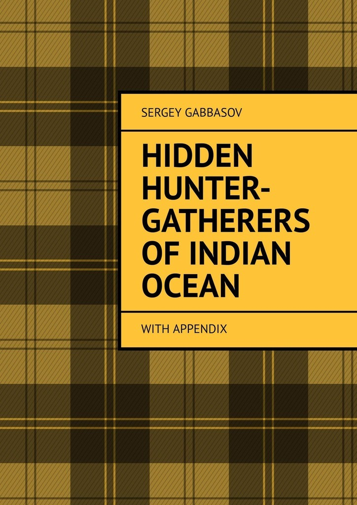 Sergey Marlenovich Gabbasov Hidden Hunter-Gatherers ofIndian Ocean. with appendix john reed swanton indian tribes of the lower mississippi valley and adjacent coast of the gulf of mexico