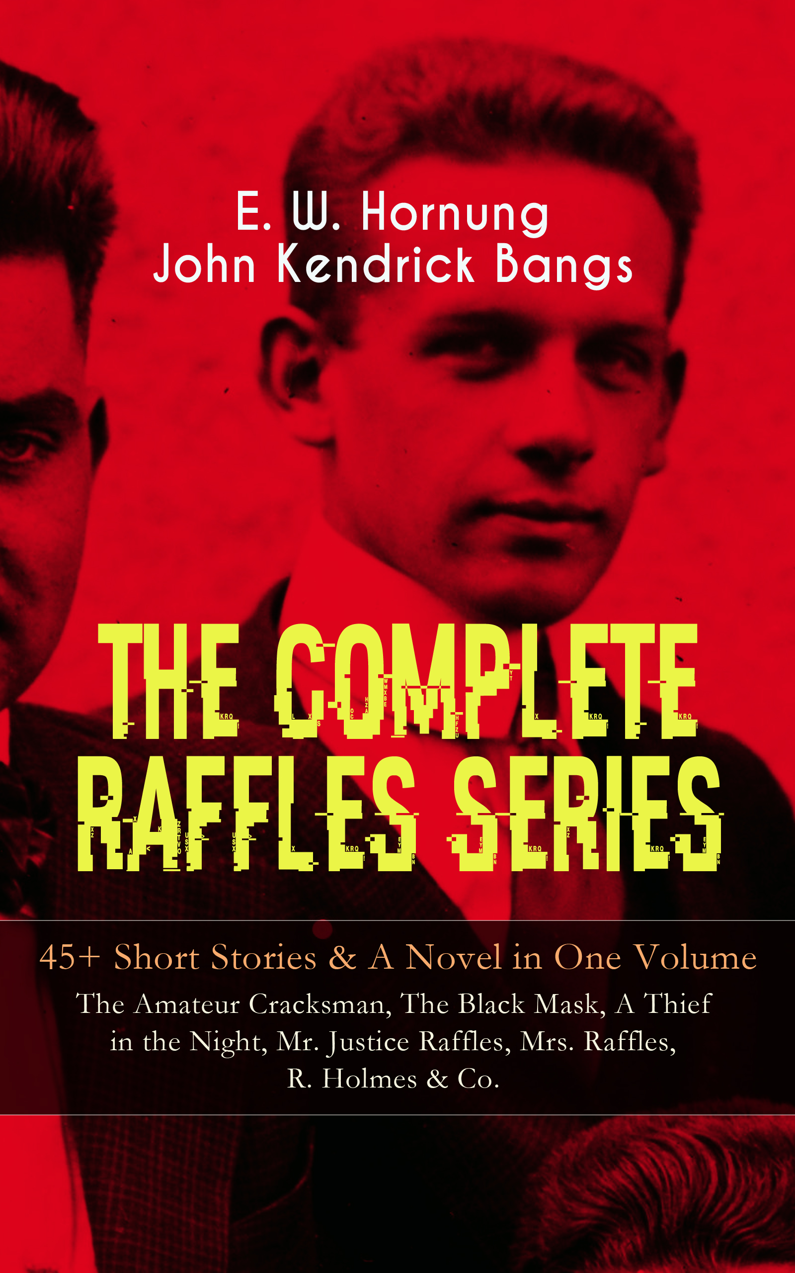 E. W. Hornung THE COMPLETE RAFFLES SERIES – 45+ Short Stories & A Novel in One Volume: The Amateur Cracksman, The Black Mask, A Thief in the Night, Mr. Justice Raffles, Mrs. Raffles, R. Holmes & Co. w o johnson the rescue a duke winslow novel