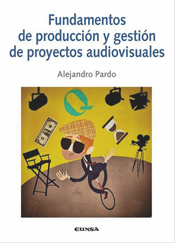 Alejandro Pardo Fundamentos de producción y gestión de proyectos audiovisuales
