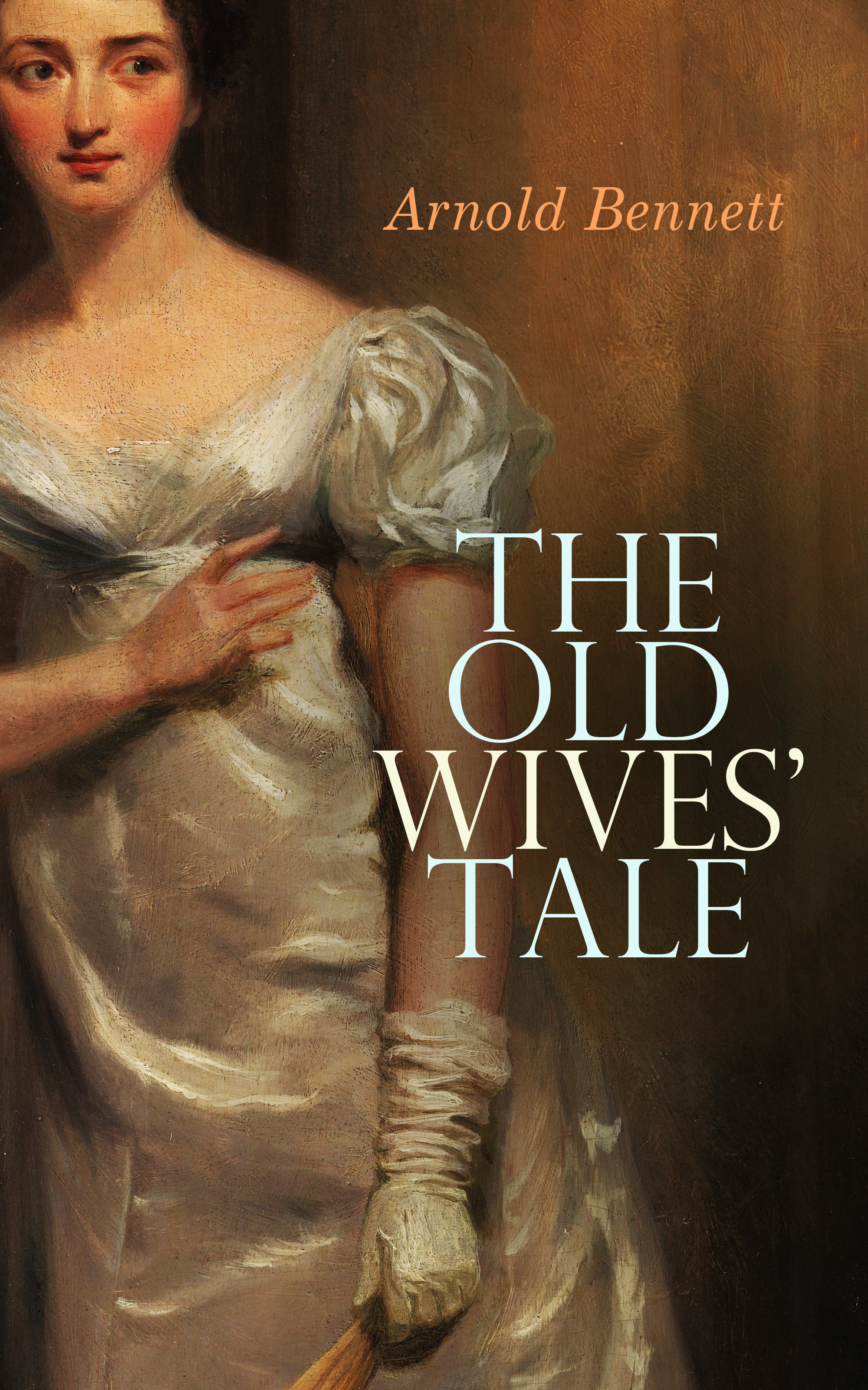 Bennett Arnold The Old Wives' Tale the first wives club