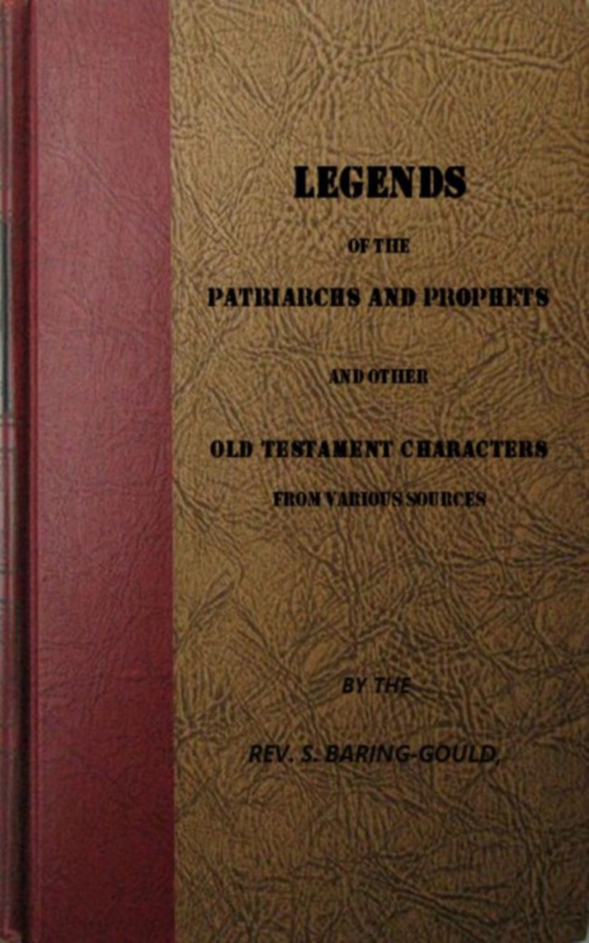S. Baring-Gould Legends of the Patriarchs and Prophets and othtacters from Various Sources han jin h six minor prophets through the centuries nahum habakkuk zephaniah haggai zechariah and malachi