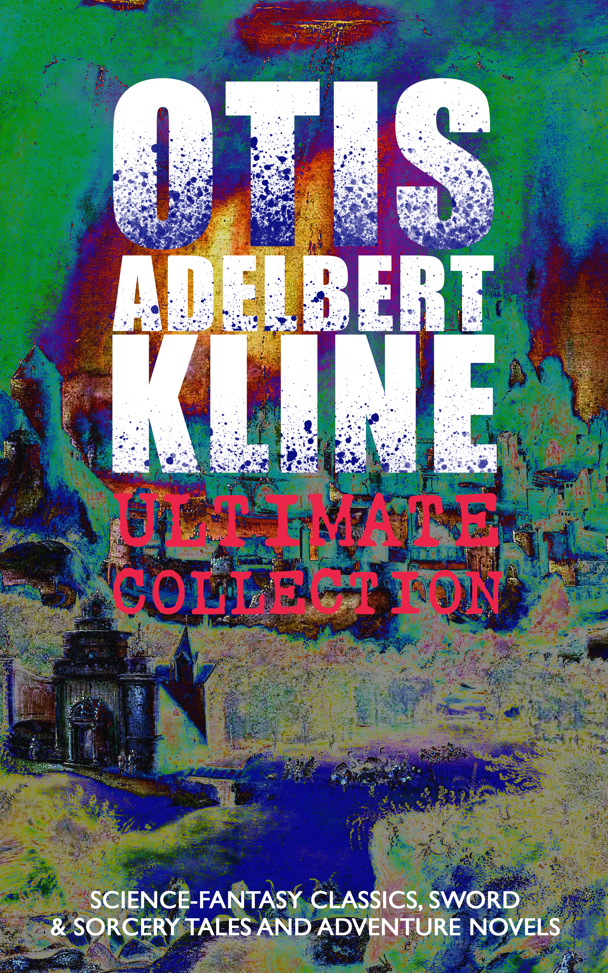 OTIS ADELBERT KLINE Ultimate Collection: Science-Fantasy Classics, Sword & Sorcery Tales and Adventure Novels фото