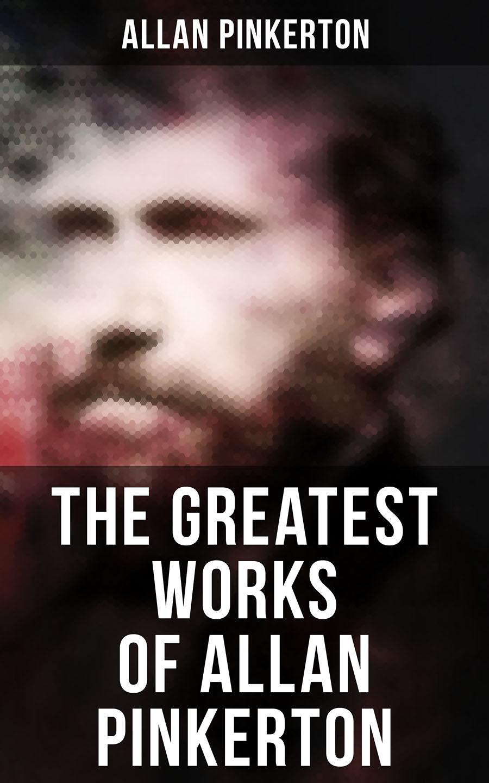цена на Allan Pinkerton The Greatest Works of Allan Pinkerton