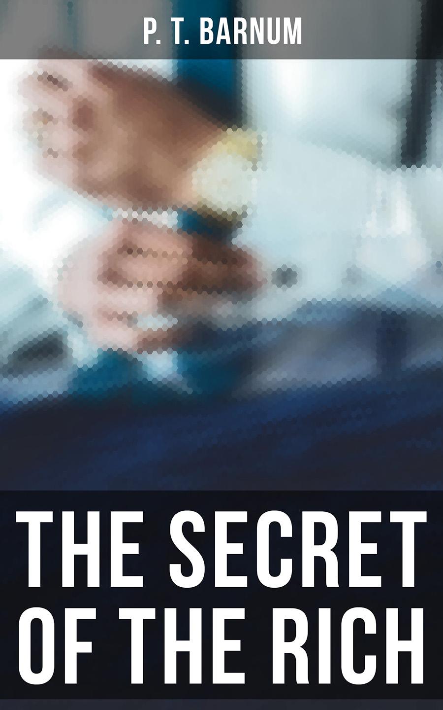P. T. Barnum The Secret of the Rich ernest bramah the secret of the league