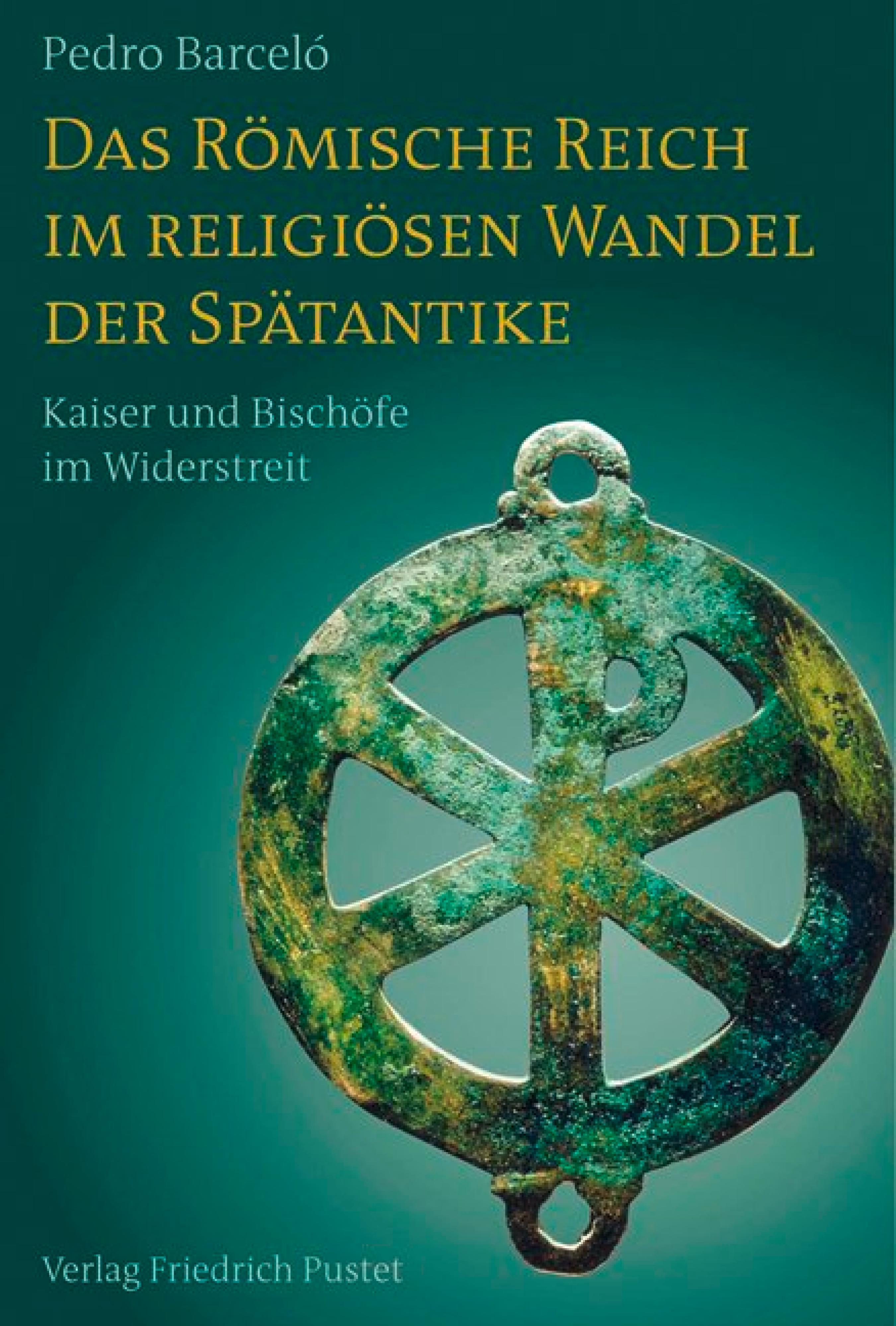 Pedro Barcelo Das Römische Reich im religiösen Wandel der Spätantike