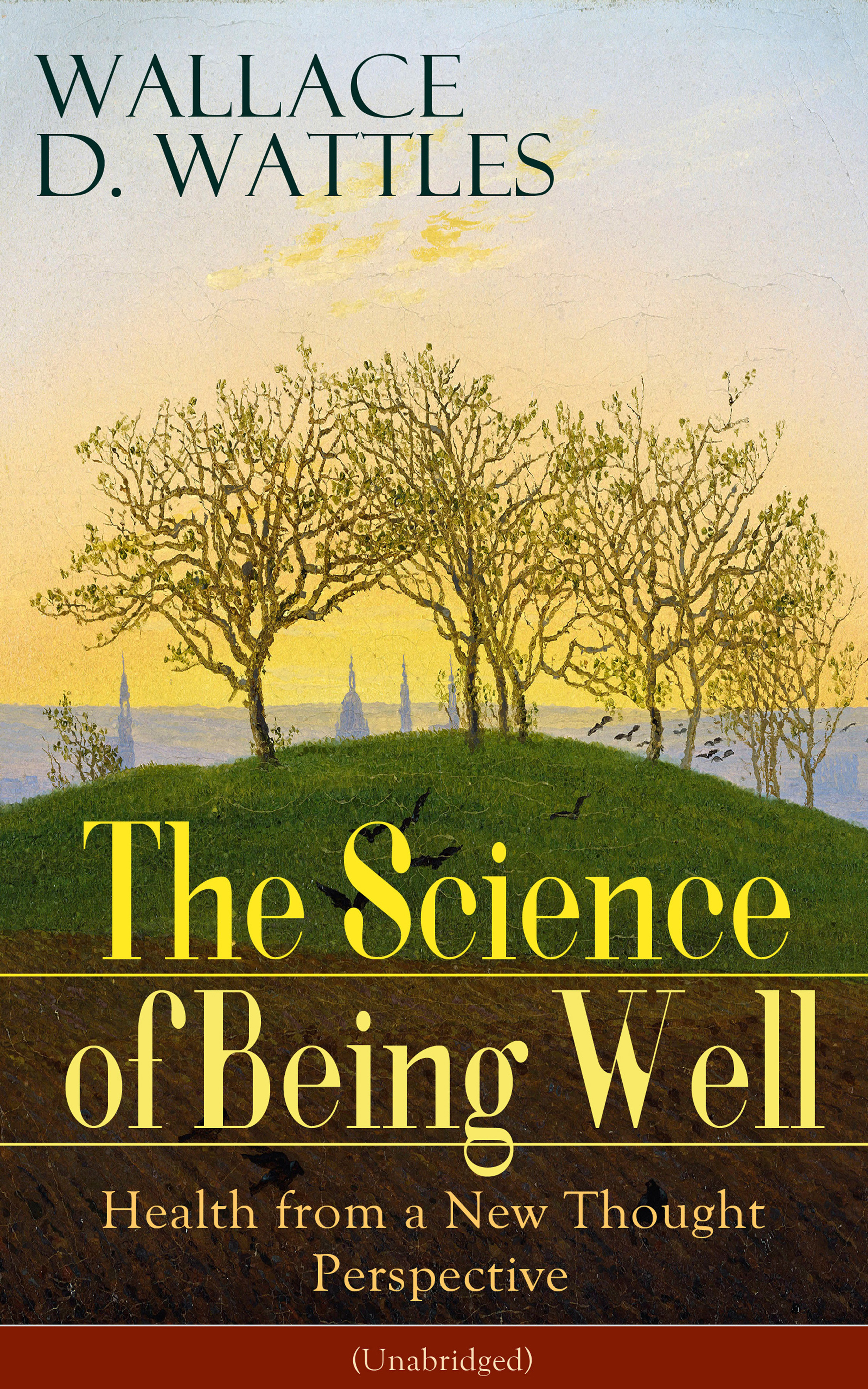 Wallace D. Wattles The Science of Being Well: Health from a New Thought Perspective (Unabridged)