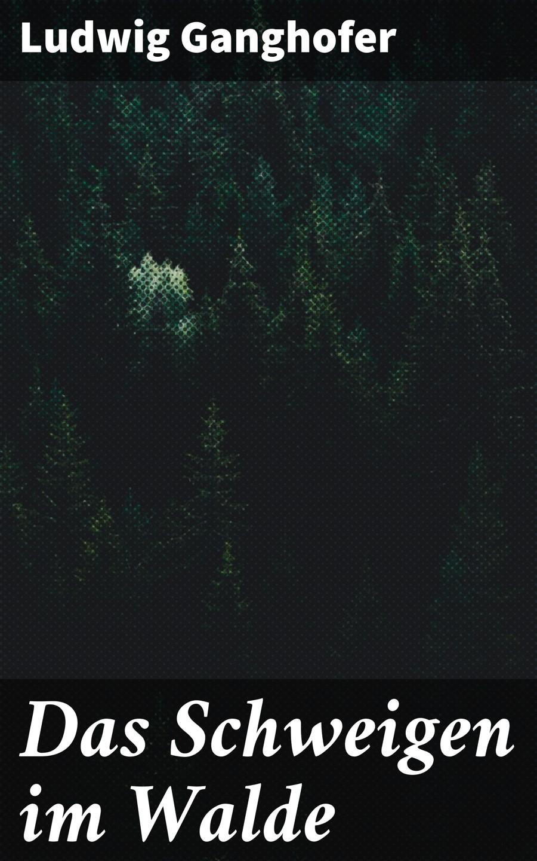 Ludwig Ganghofer Das Schweigen im Walde