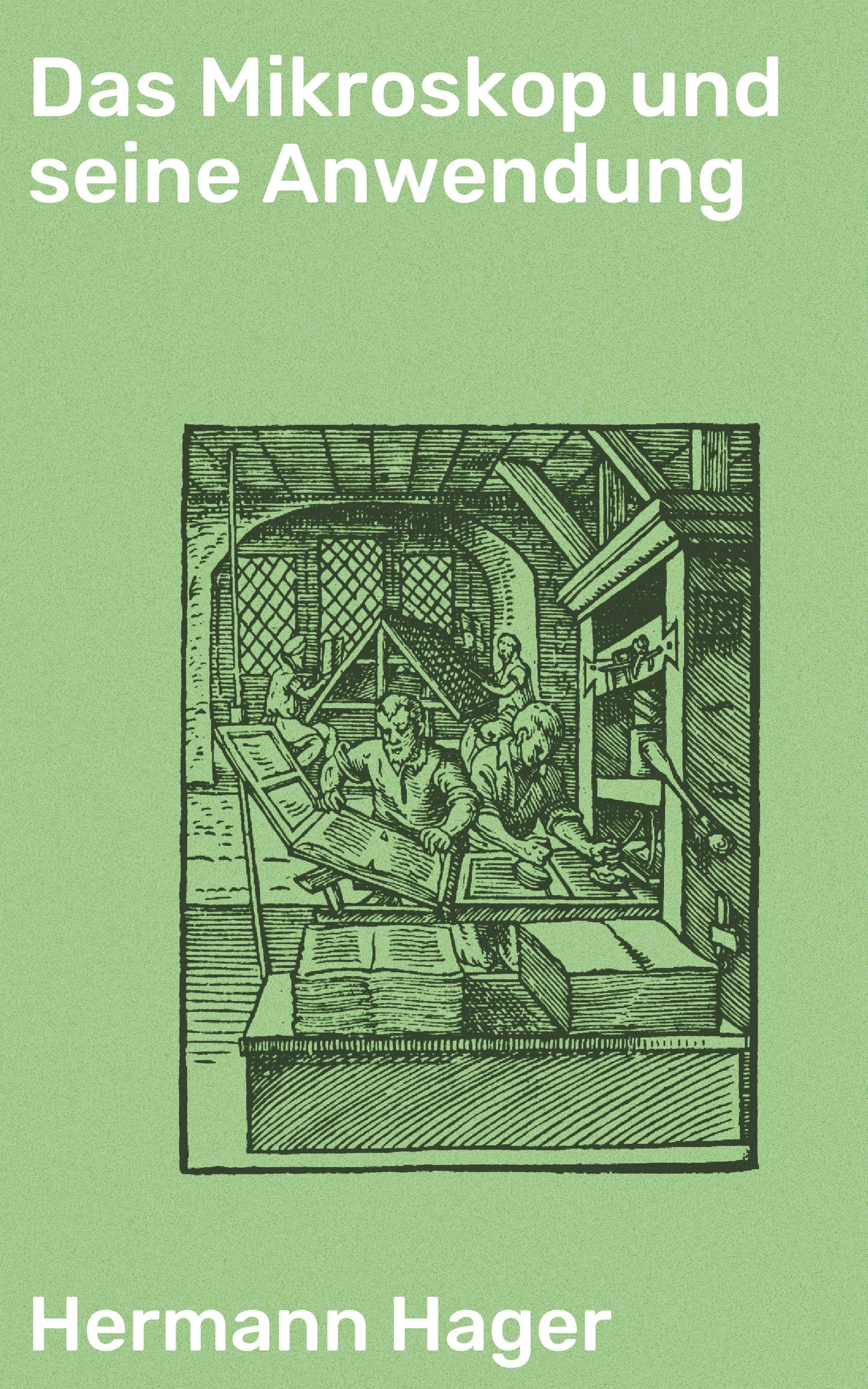Hermann Hager Das Mikroskop und seine Anwendung walter georg waffenschmidt hermann eibel hermann ferdinand gerbis arbeiterschutz und rationalisierung