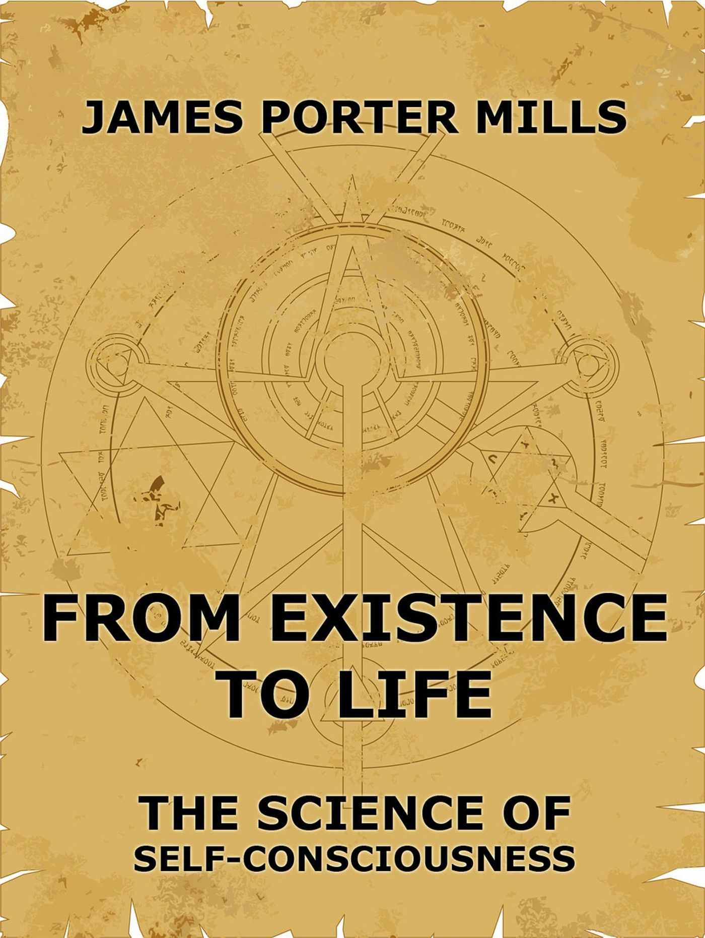 James Porter Mills From Existence To Life: The Science Of Self-Consciousness orville james victor the life of maj gen geo