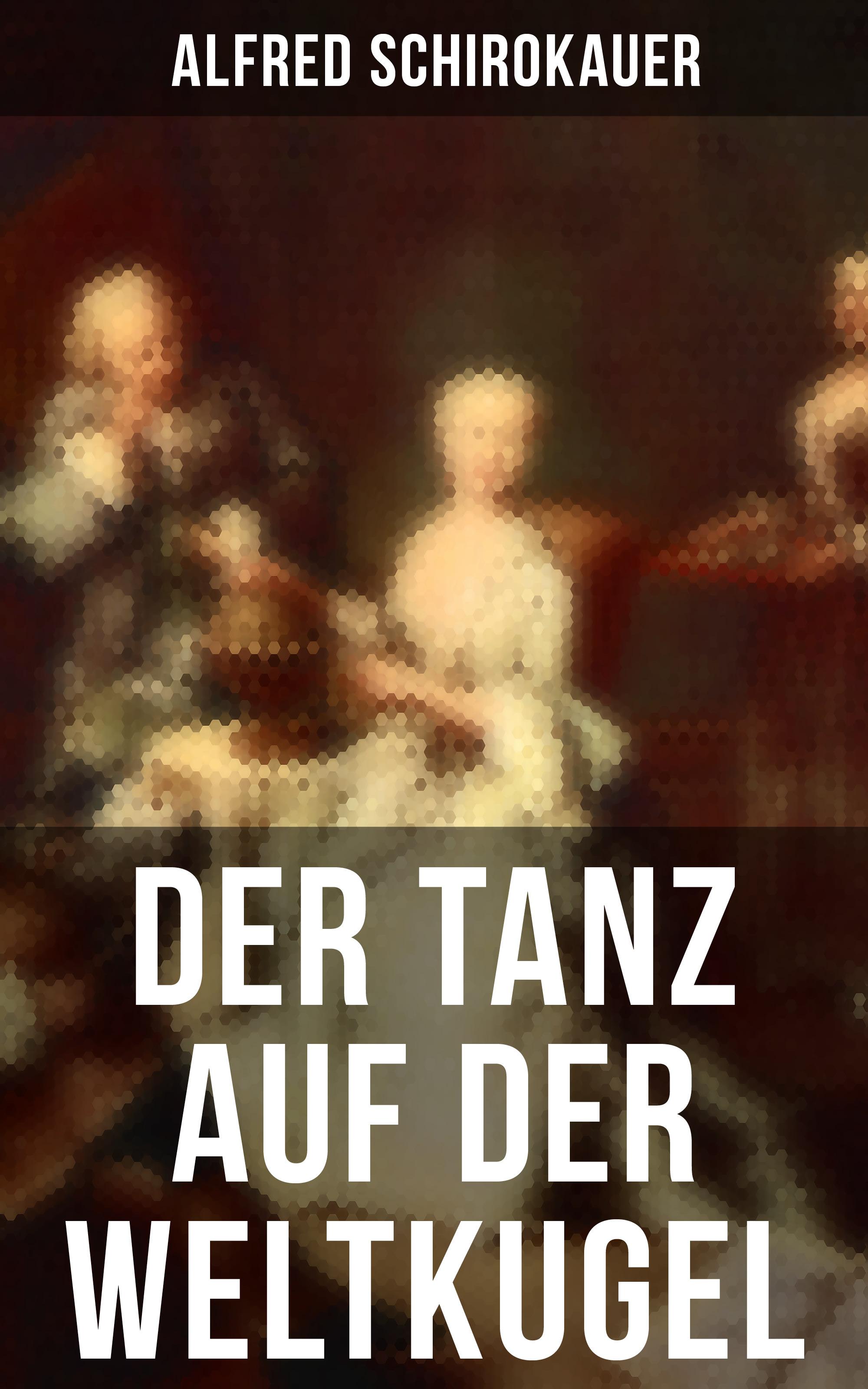 Alfred Schirokauer Der Tanz auf der Weltkugel