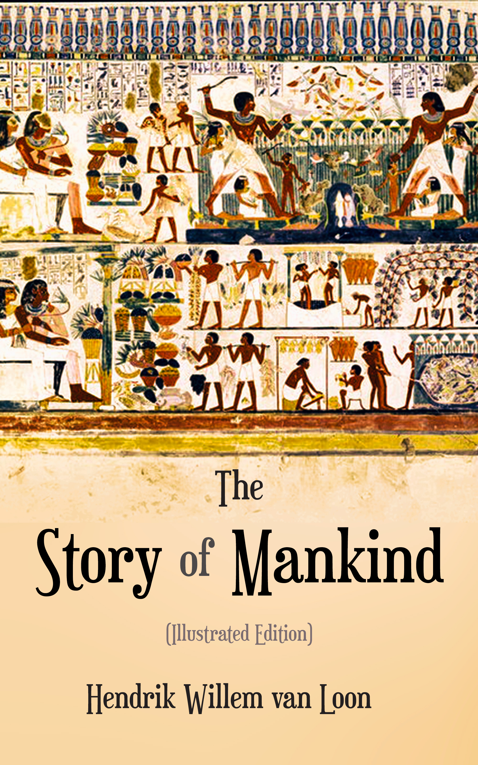 Hendrik Willem Van Loon The Story of Mankind (Illustrated Edition) musicals the definitive illustrated story
