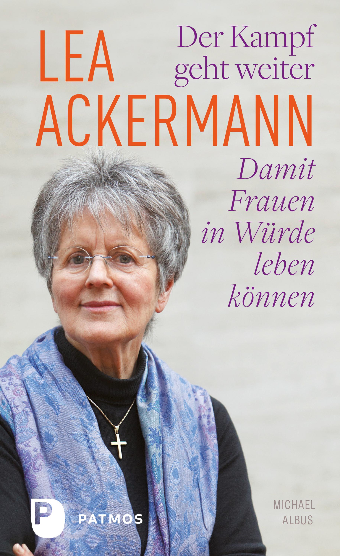 Lea Ackermann Lea Ackermann. Der Kampf geht weiter - Damit Frauen in Würde leben können