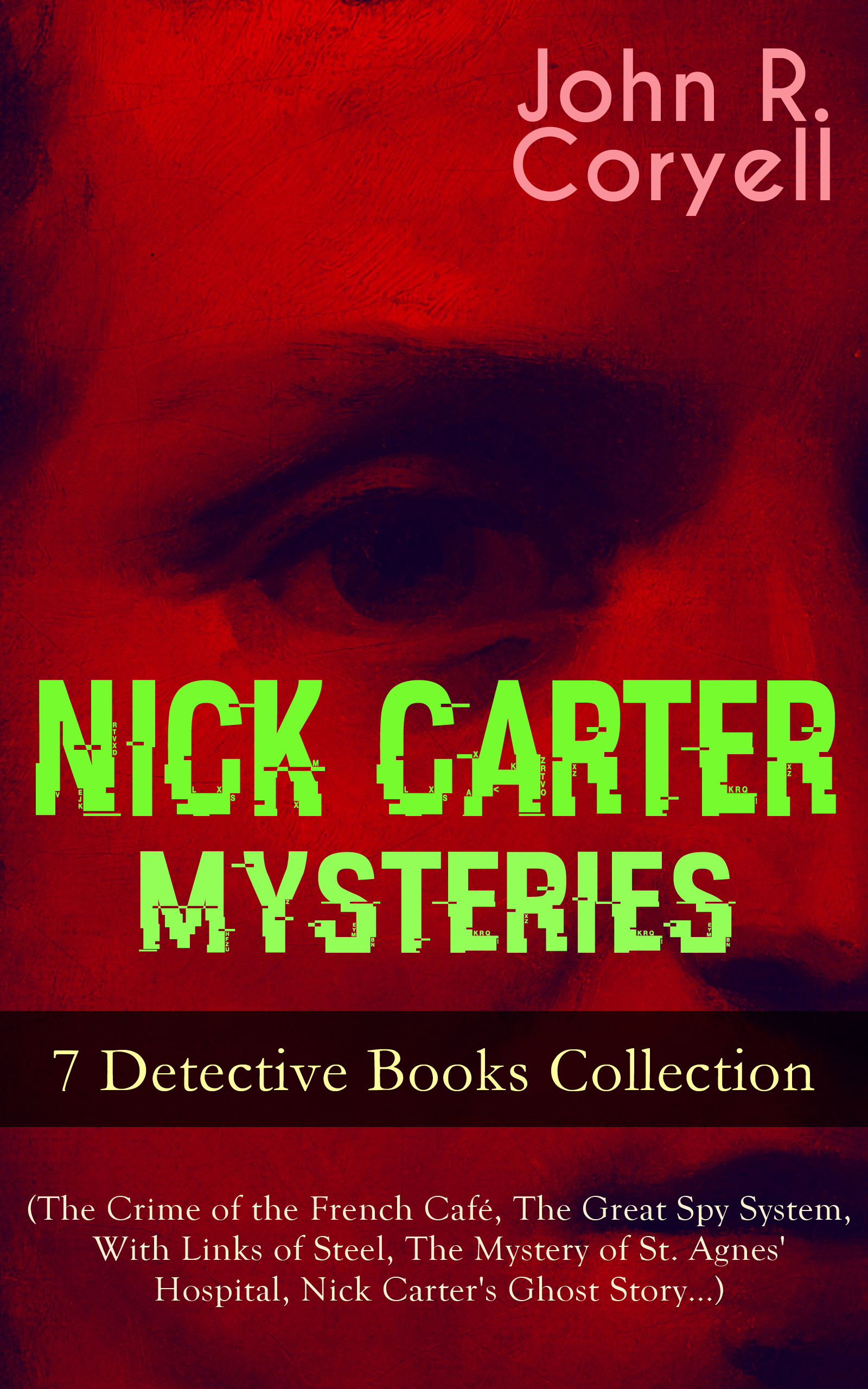 John R. Coryell NICK CARTER MYSTERIES - 7 Detective Books Collection (The Crime of the French Café, The Great Spy System, With Links of Steel, The Mystery of St. Agnes' Hospital, Nick Carter's Ghost Story…) john farris the corpse next door a detective sergeant randall mystery