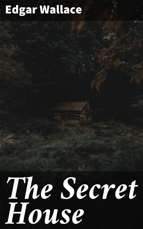 Edgar Wallace The Secret House wallace edgar the secret house