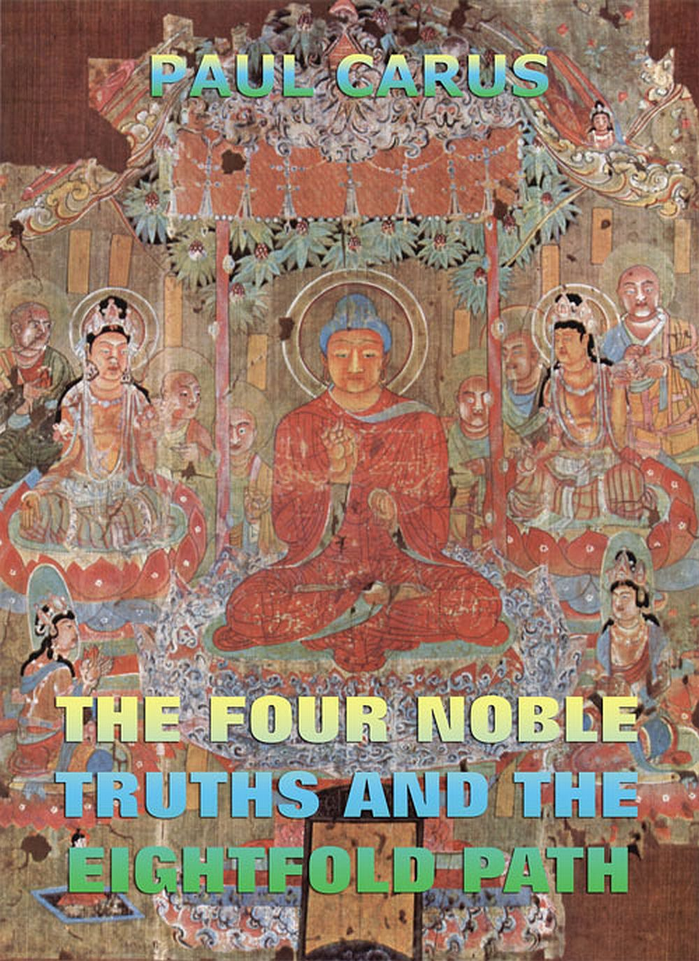 Paul Carus The Four Noble Truths And The Eightfold Path brandie freely truths and freedom