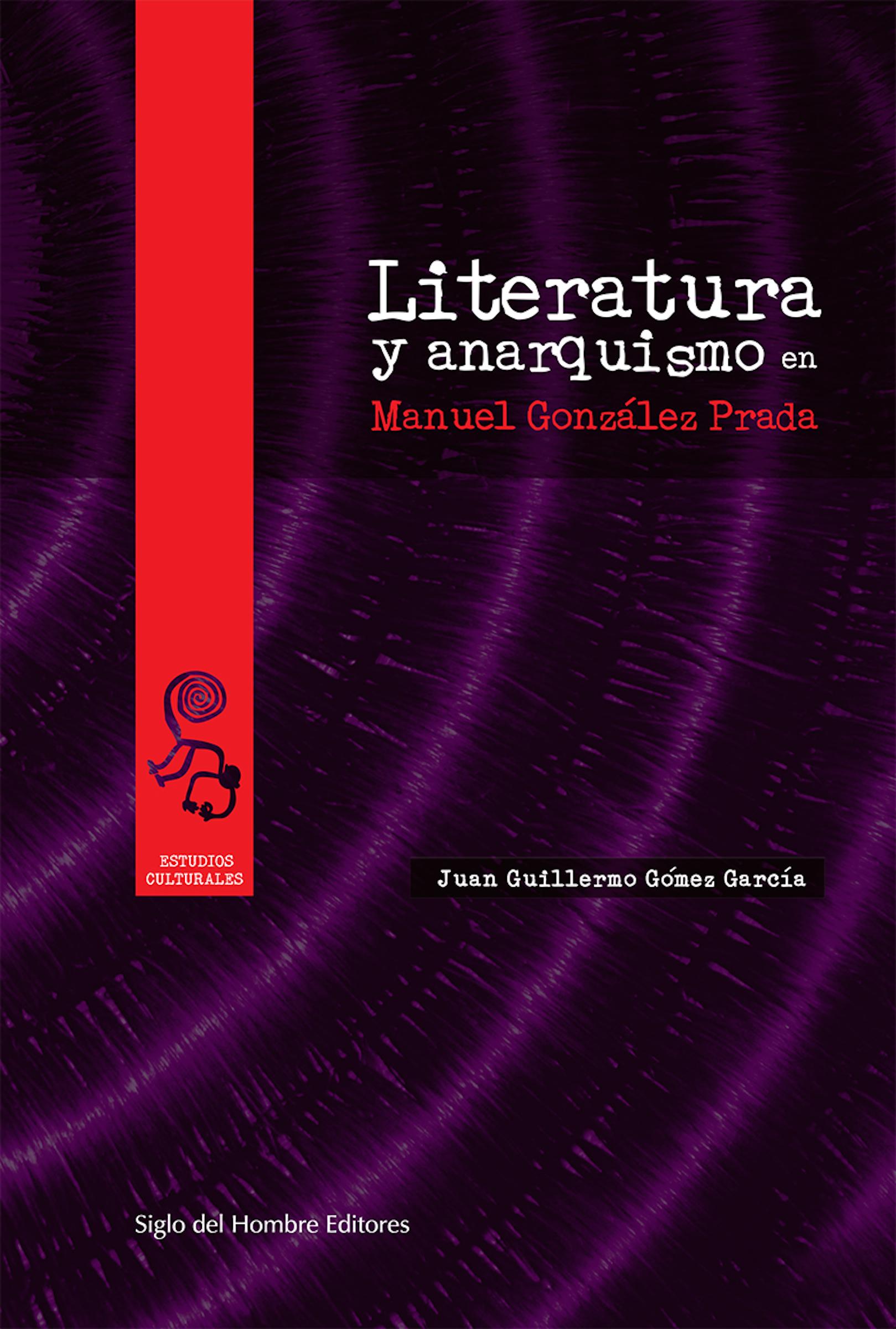 Juan Guillermo Gómez García Literatura y anarquismo en Manuel González Prada juan manuel marcos gunteri talv