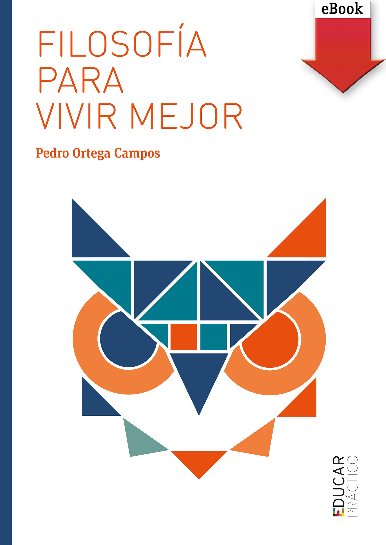 Pedro Ortega Campos Filosofía para vivir mejor vivir adrede