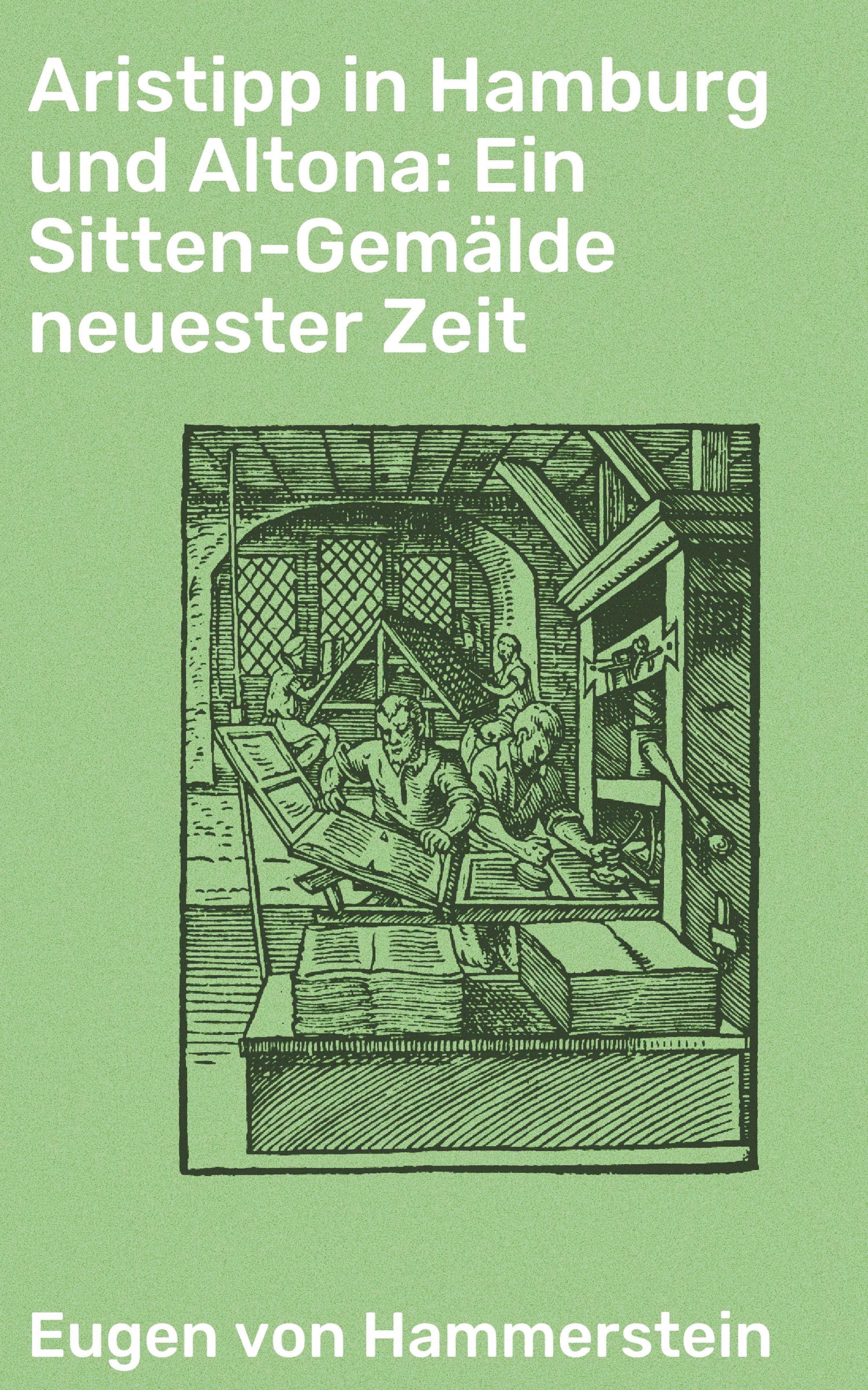 Eugen von Hammerstein Aristipp in Hamburg und Altona: Ein Sitten-Gemälde neuester Zeit i wangenheim von zeit zu zeit