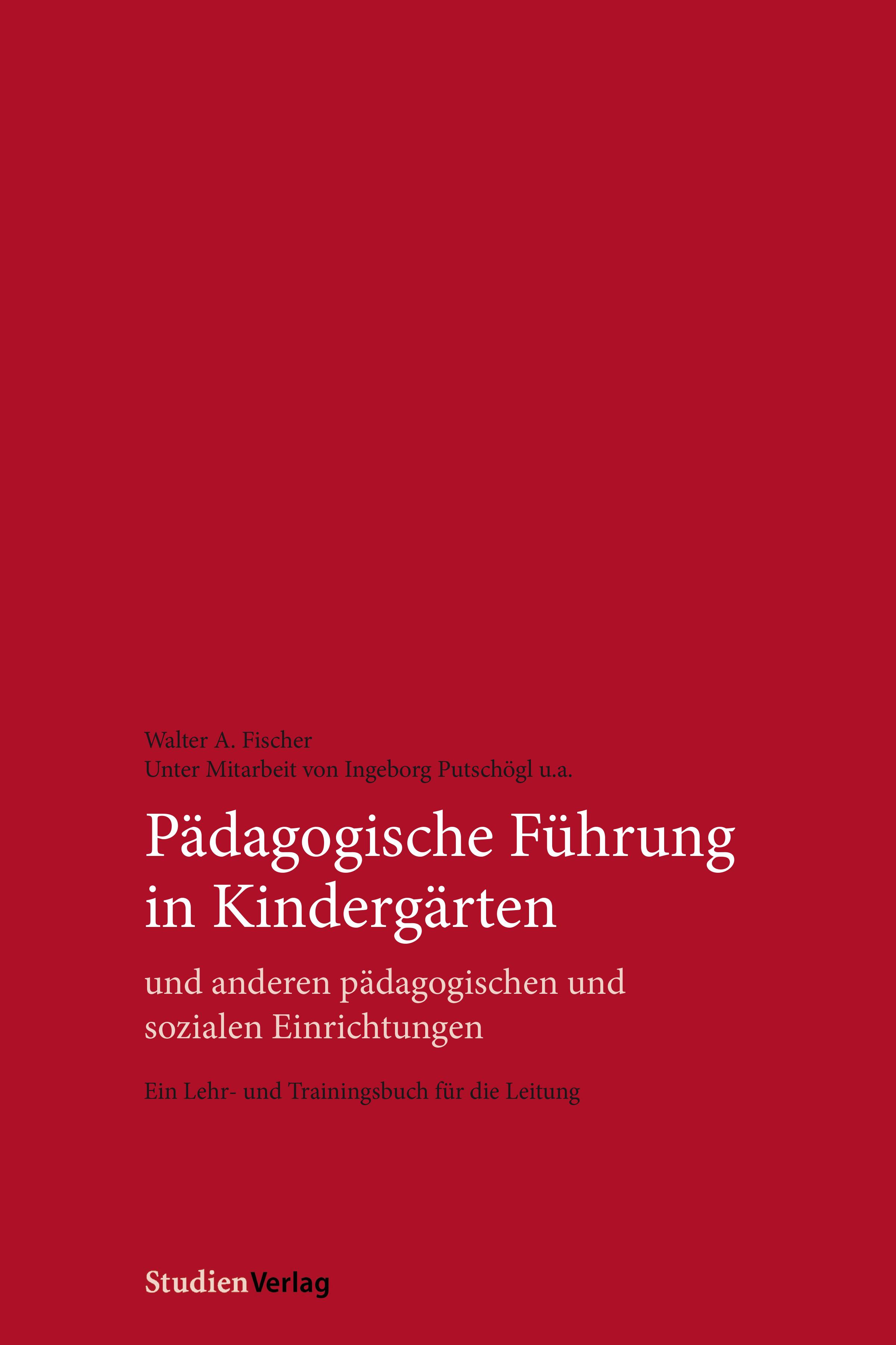Walter A. Fischer Pädagogische Führung in Kindergärten und anderen pädagogischen und sozialen Einrichtungen