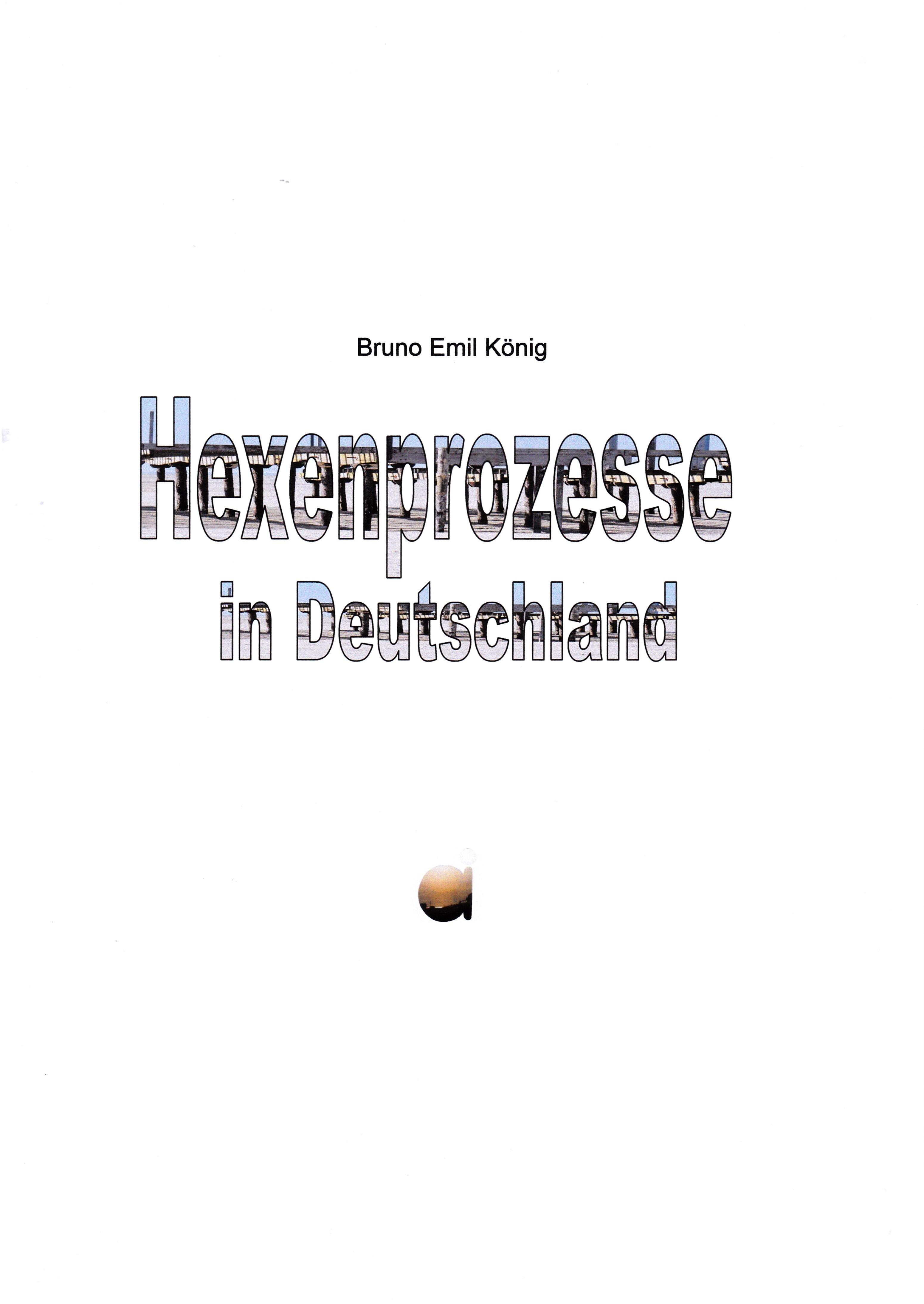 Bruno Emil König Hexenprozesse in Deutschland