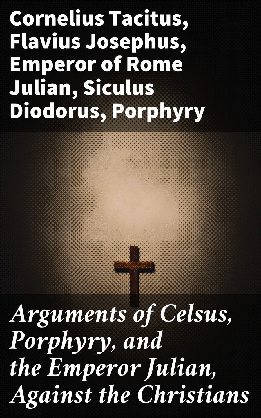 Cornelius Tacitus Arguments of Celsus, Porphyry, and the Emperor Julian, Against the Christians the emperor and the kite