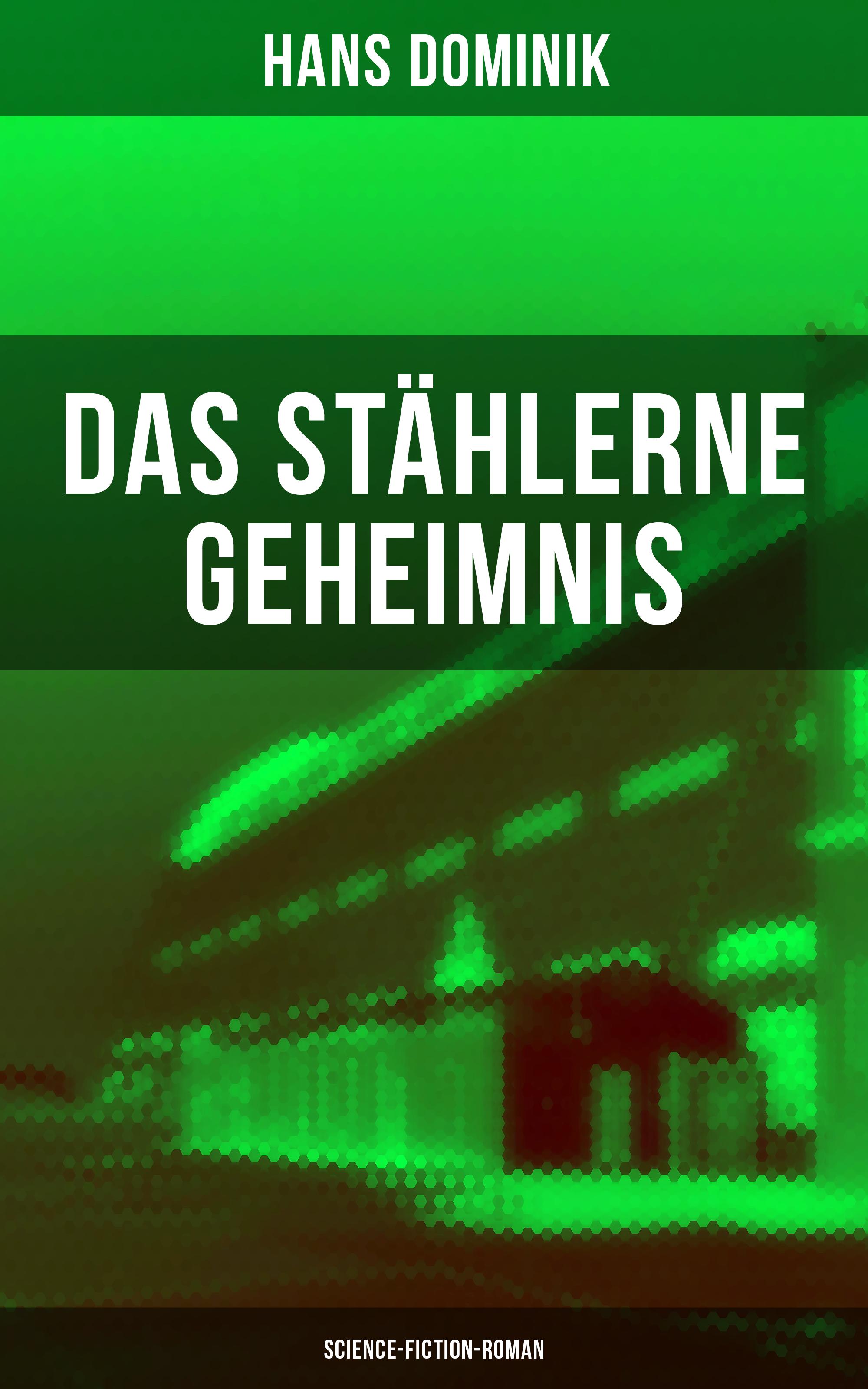 Hans Dominik Das stählerne Geheimnis (Science-Fiction-Roman)