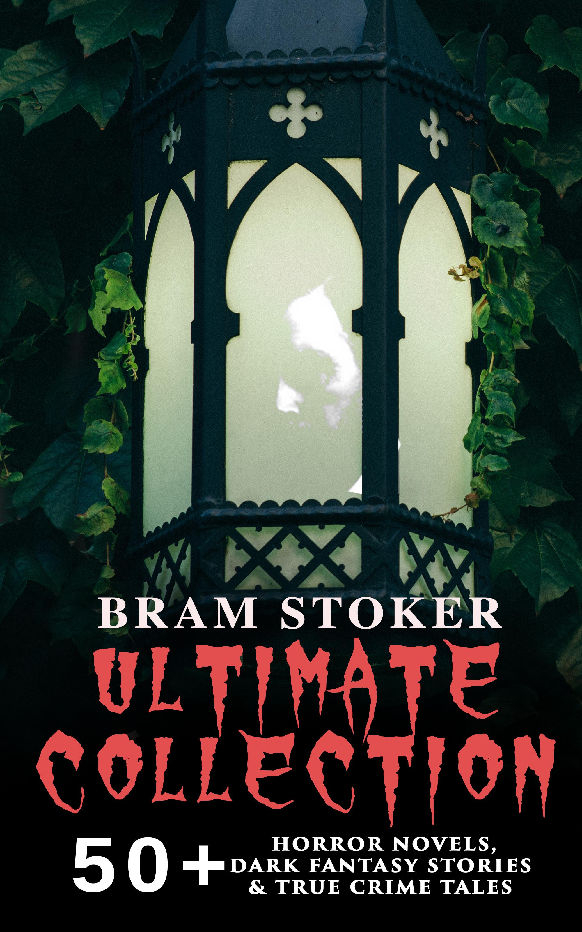 bram stoker ultimate collection 50 horror novels dark fantasy stories true crime tales