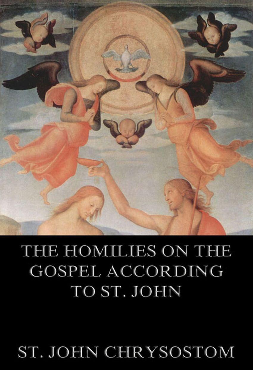 St. John Chrysostom The Homilies On The Gospel According To St. John charlie musselwhite the harmonica according to lp