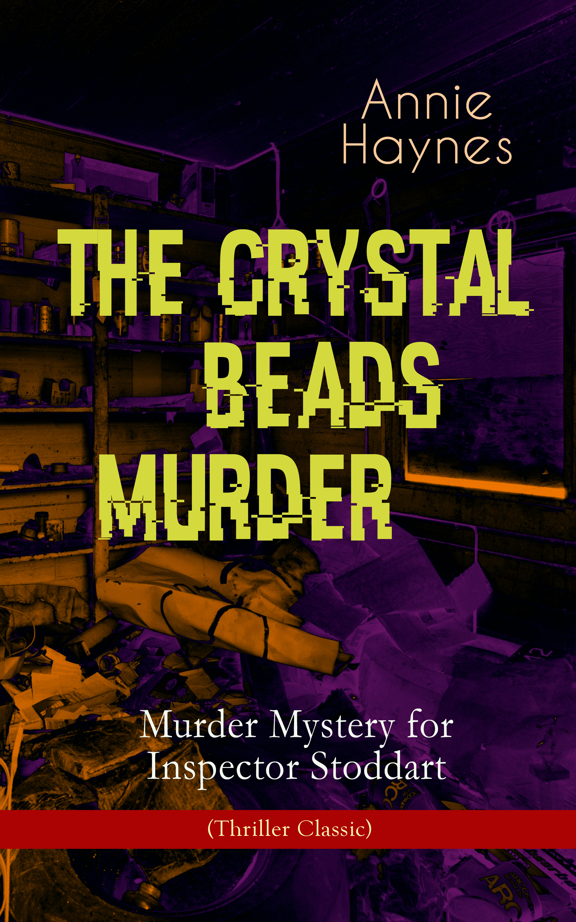 Annie Haynes THE CRYSTAL BEADS MURDER – Murder Mystery for Inspector Stoddart (Thriller Classic)