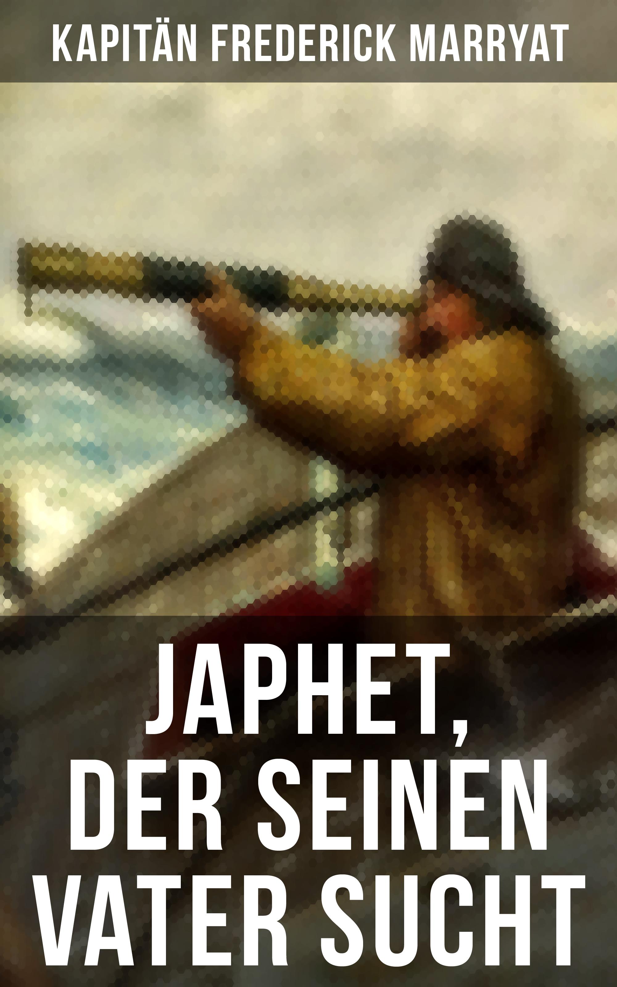 Kapitän Frederick Marryat Japhet, der seinen Vater sucht