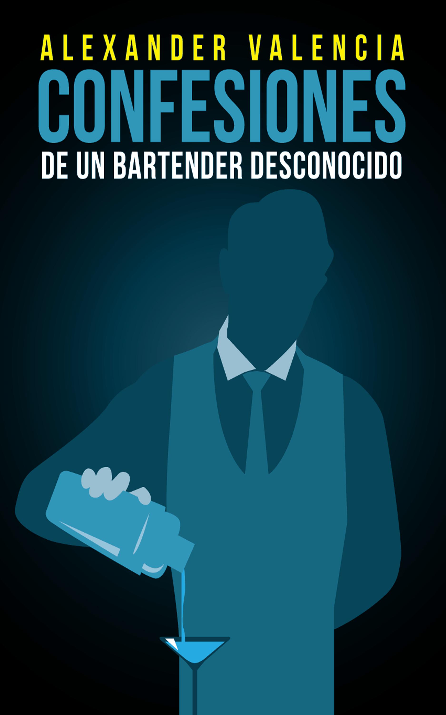 Alexander Valencia Cabrera Confesiones de un bartender desconocido kate hewitt un marido desconocido