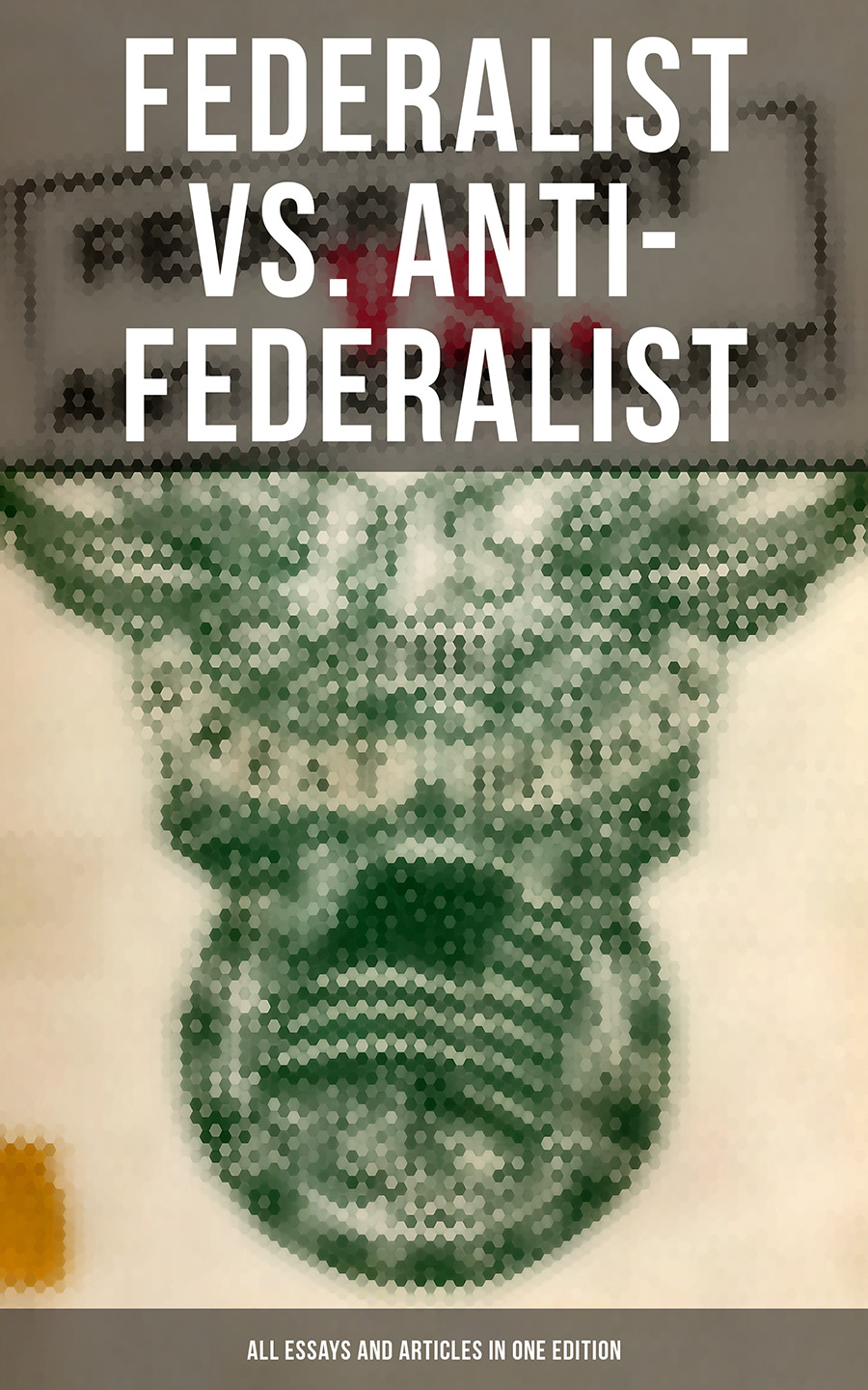 Patrick Henry Federalist vs. Anti-Federalist: ALL Essays and Articles in One Edition цена и фото