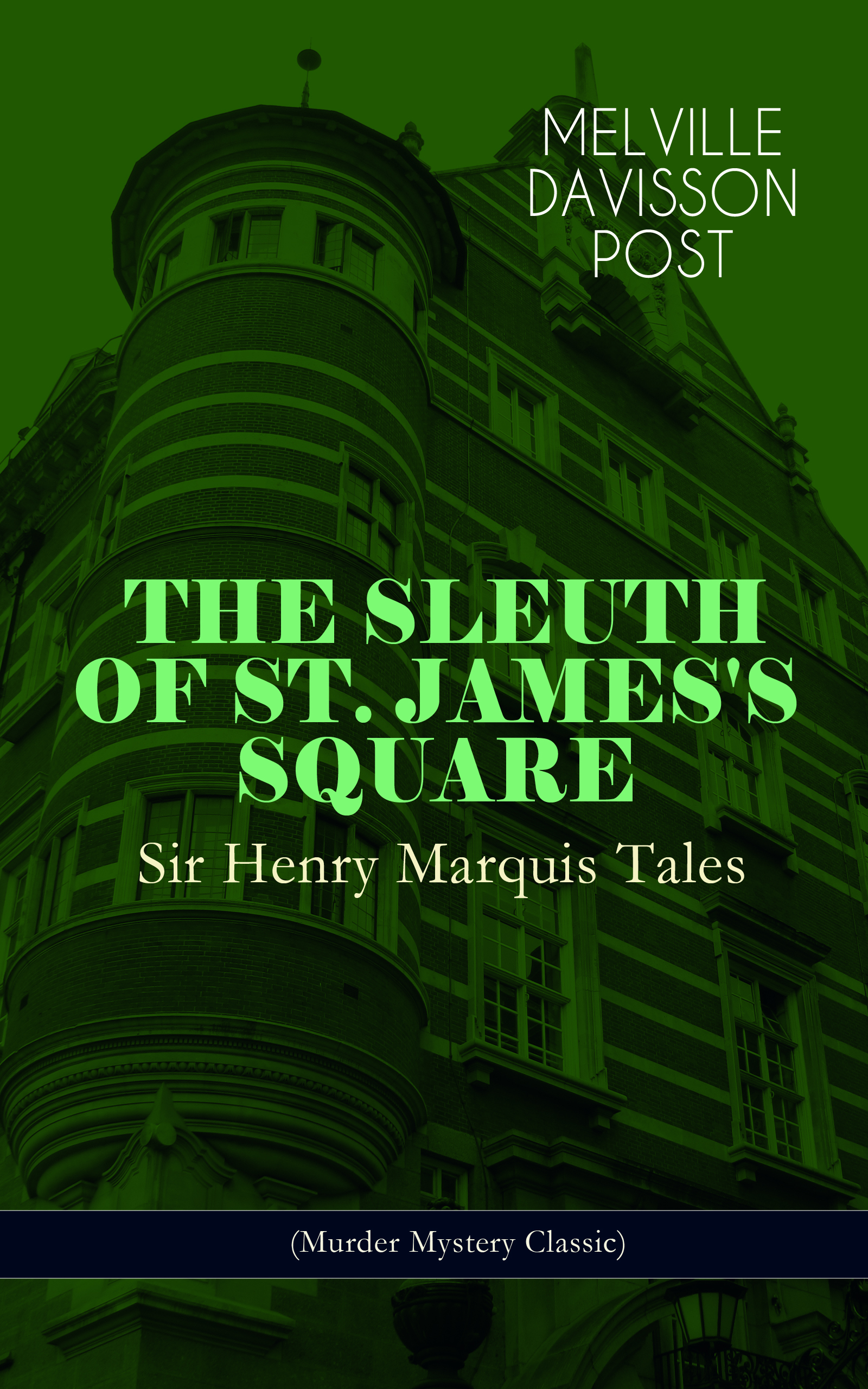 Melville Davisson Post THE SLEUTH OF ST. JAMES'S SQUARE: Sir Henry Marquis Tales (Murder Mystery Classic) john clark marshman memoirs of sir henry havelock