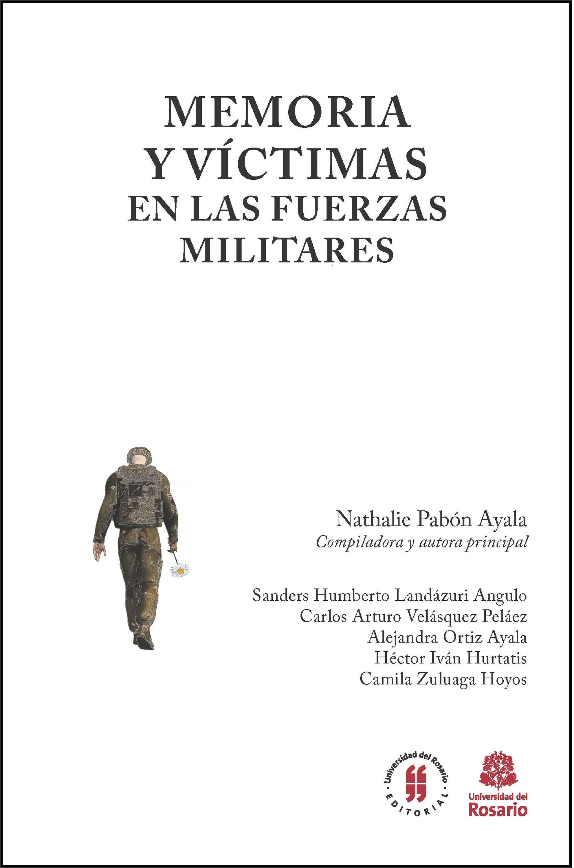 Nathalie, Pabón Ayala Memoria y víctimas en las Fuerzas Militares juan esteban ugarriza militares y guerrillas