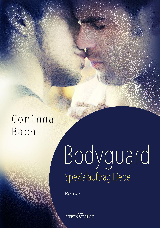 Corinna Bach Bodyguard - Spezialauftrag: Liebe bodyguard
