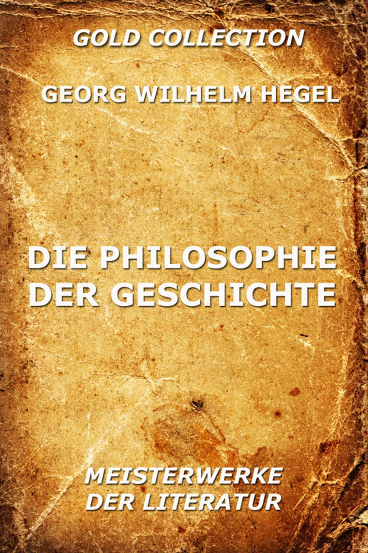 Georg Wilhelm Hegel Die Philosophie der Geschichte simmel georg hauptprobleme der philosophie