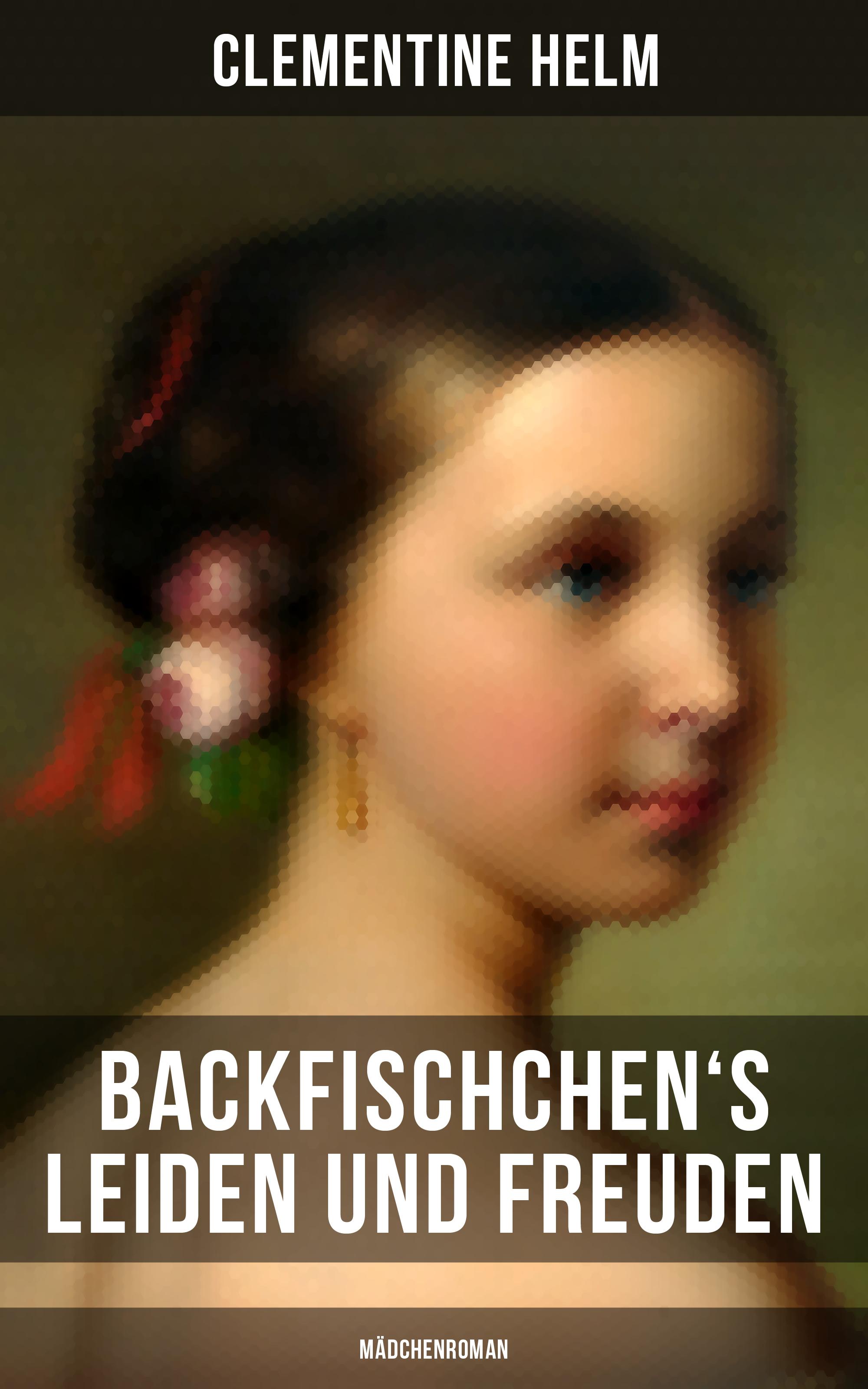Helm Clementine Backfischchen's Leiden und Freuden (Mädchenroman) caglistro neue leiden marions entkleidung