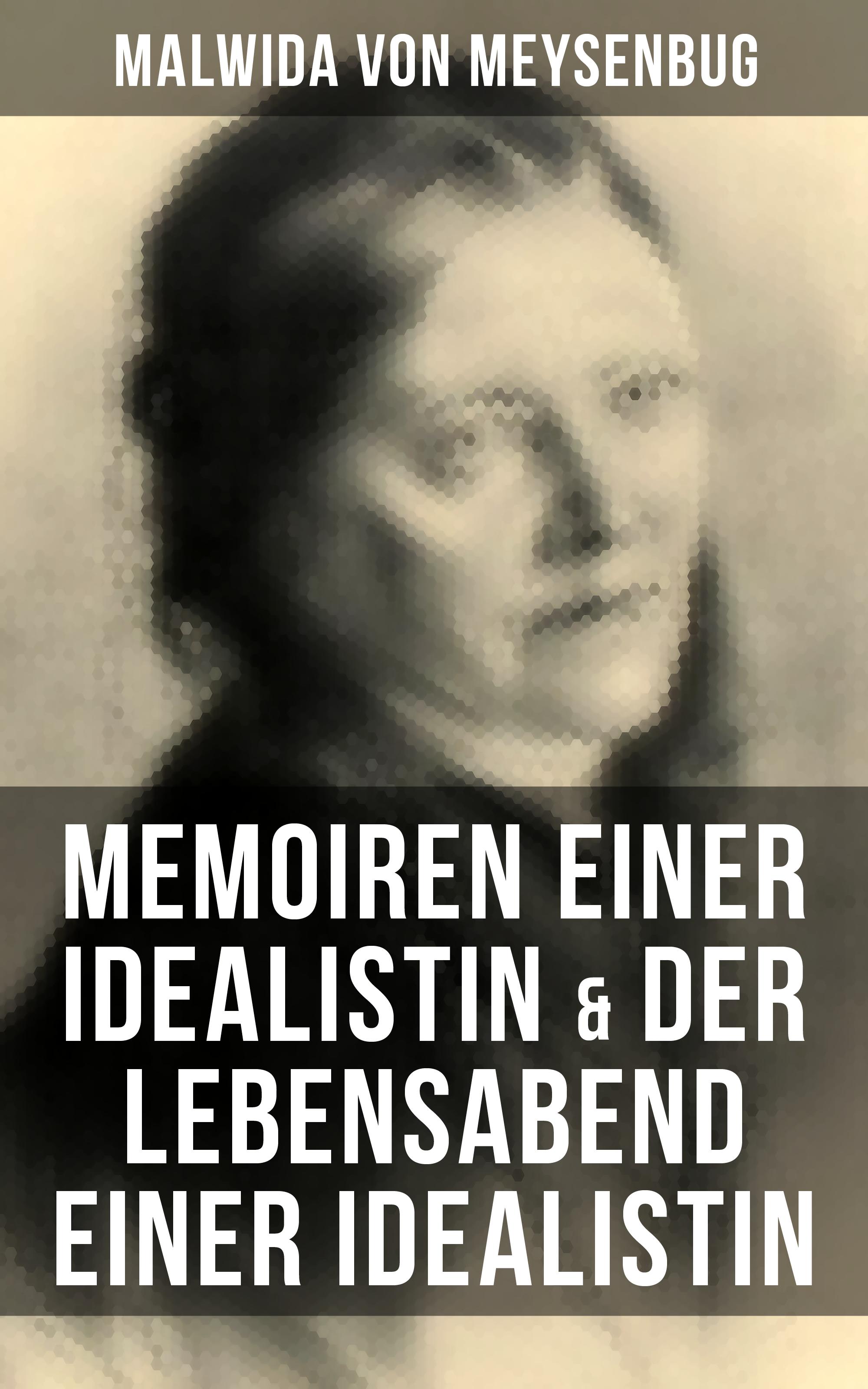 Malwida von Meysenbug Malwida von Meysenbug: Memoiren einer Idealistin & Der Lebensabend einer Idealistin bertha von suttner memoiren der friedensaktivistin und nobelpreisträgerin bertha von suttner