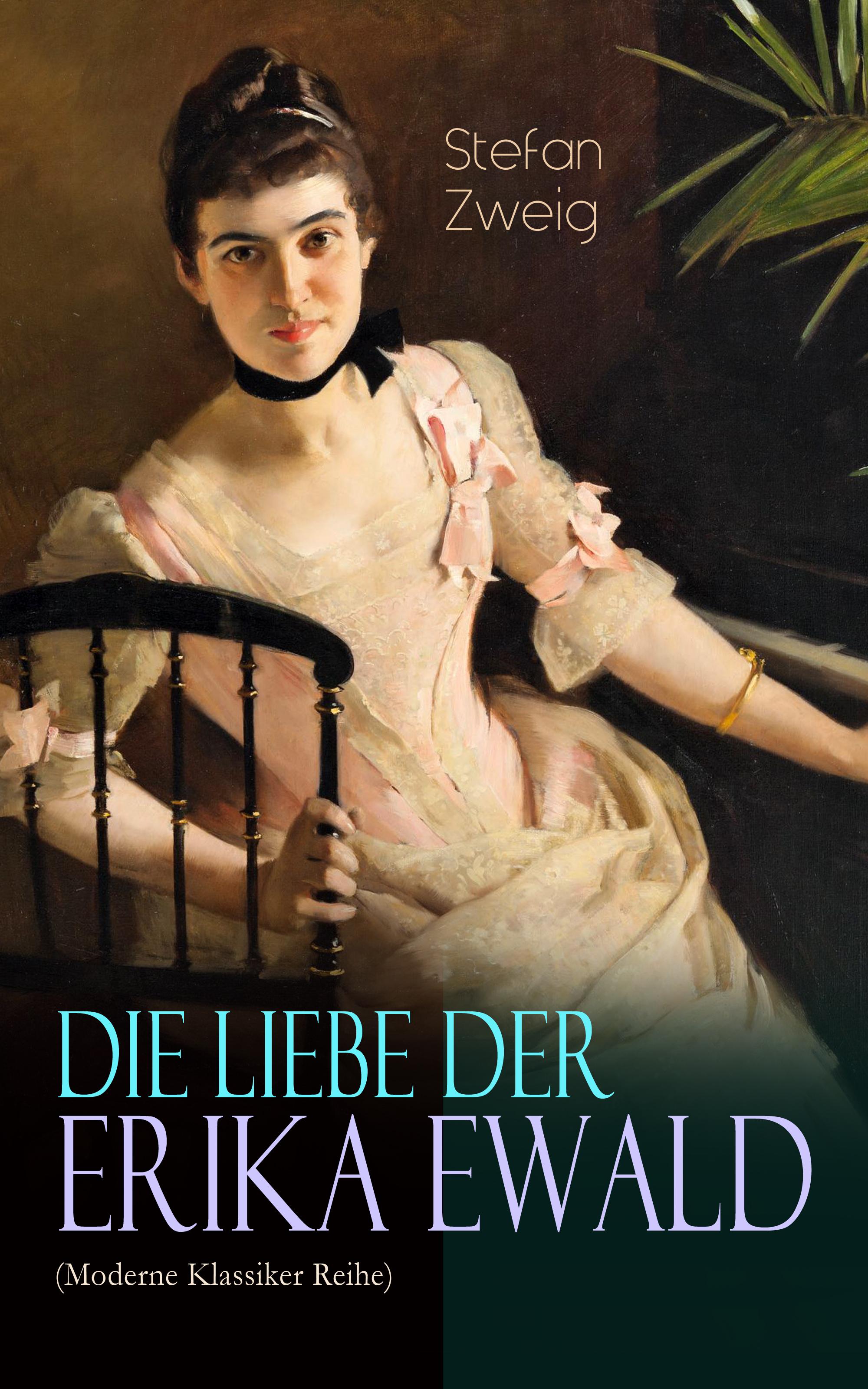 Stefan Zweig Die Liebe der Erika Ewald (Moderne Klassiker Reihe)