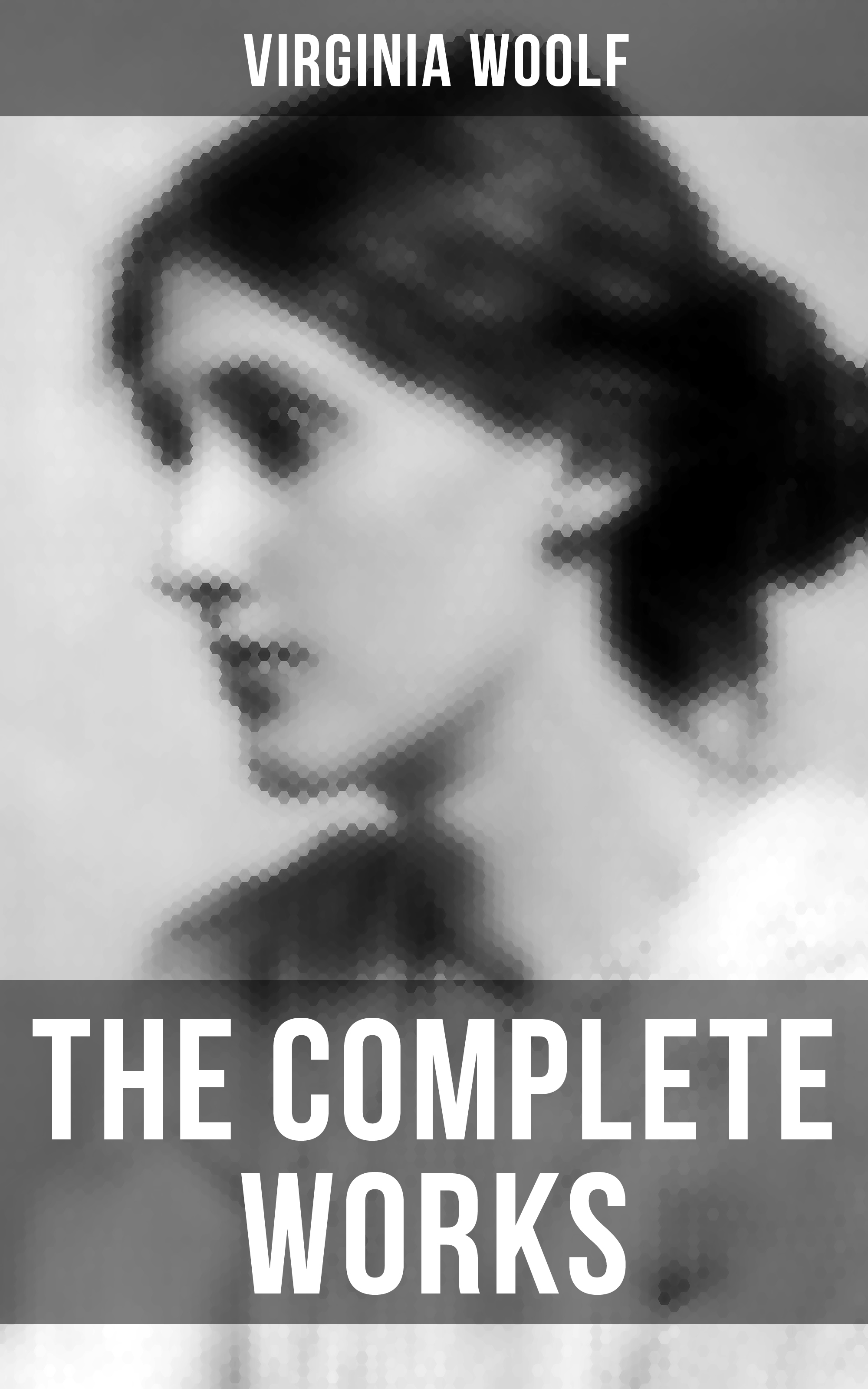 Virginia Woolf Virginia Woolf: The Complete Works virginia woolf the complete novels of virginia woolf 9 unabridged novels