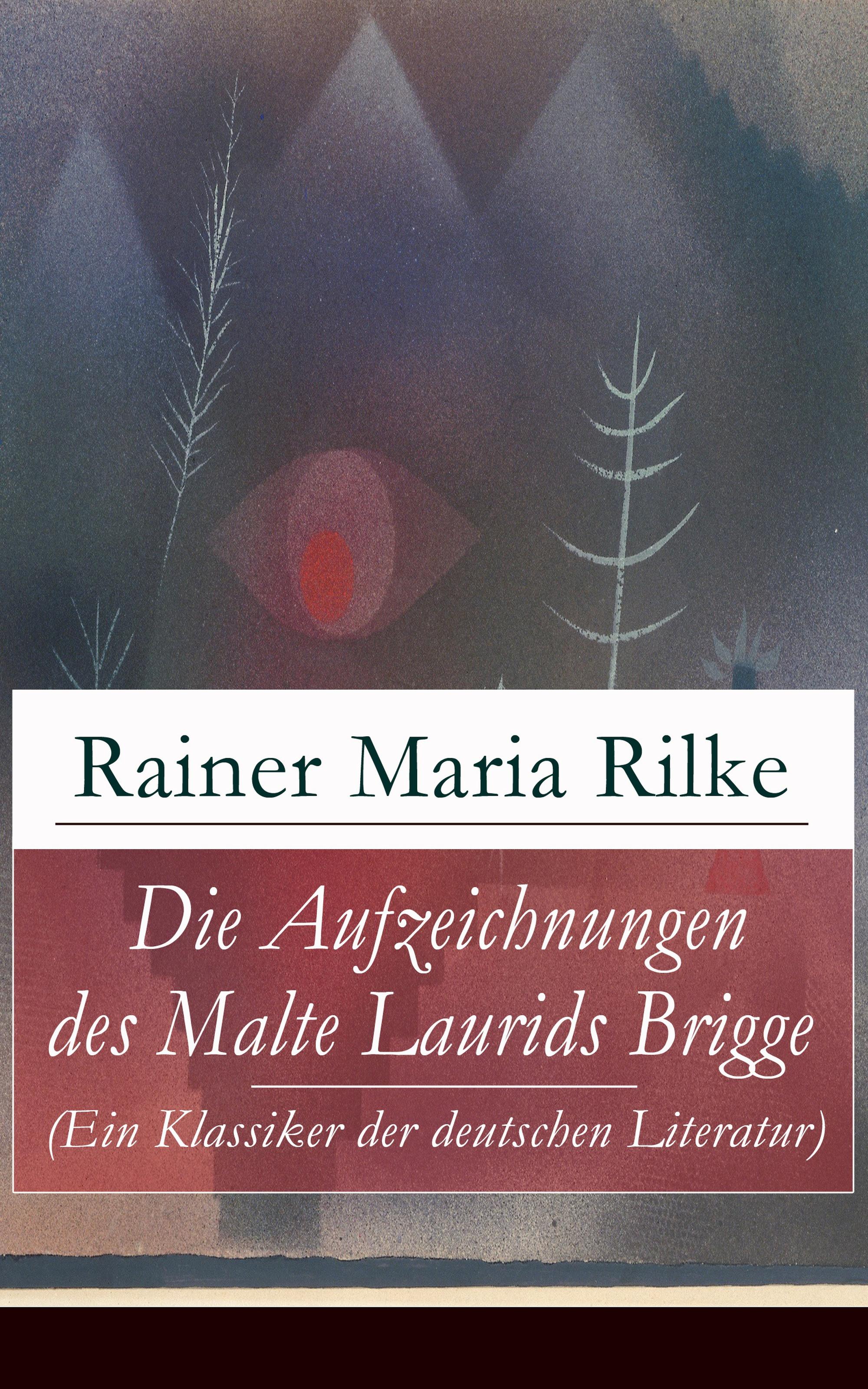 Rainer Maria Rilke Die Aufzeichnungen des Malte Laurids Brigge (Ein Klassiker der deutschen Literatur) gersdorf ernst gotthelf repertorium der gesammten deutschen literatur volume 34 german edition